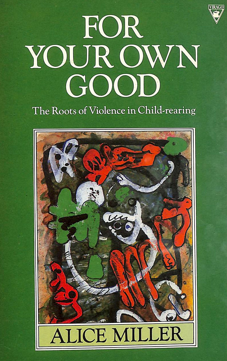 Image for For Your Own Good: The Roots Of Violence In Child-Rearing