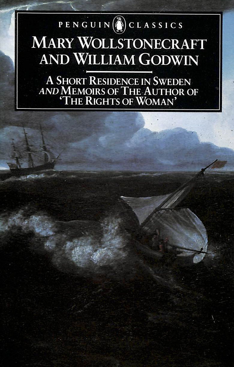 Image for A Short Residence In Sweden & Memoirs Of The Author Of 'The Rights Of Woman': And Memoirs Of The Author Of 'The Rights Of Woman' (Classics)