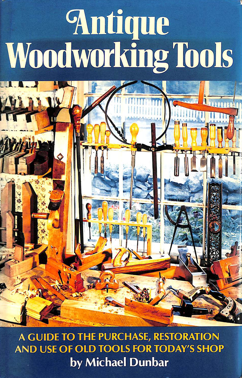 Image for Antique Woodworking Tools: A Guide to the Purchase, Restoration and Use of Old Tools for Today's Shop