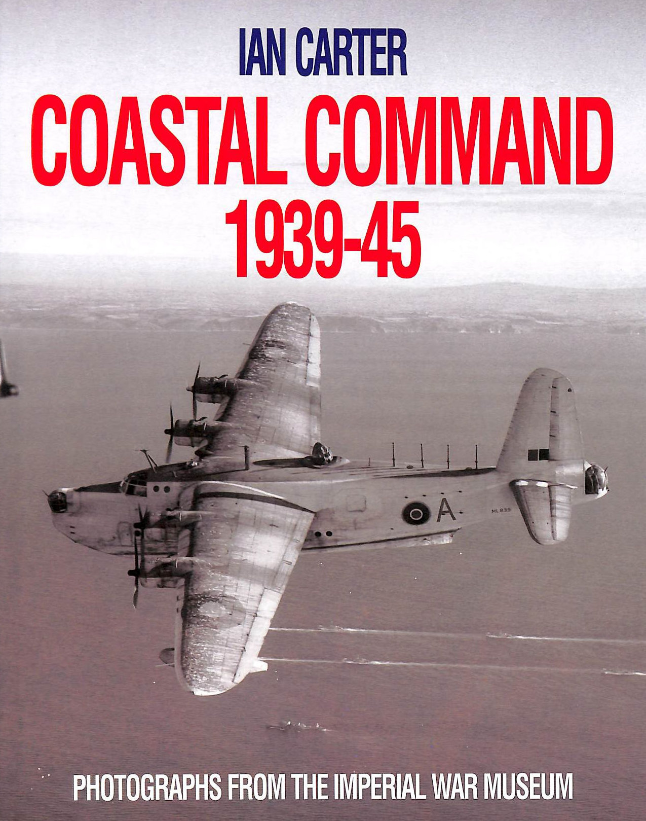Image for Coastal Command 1939-45: Photographs From The Imperial War Museum