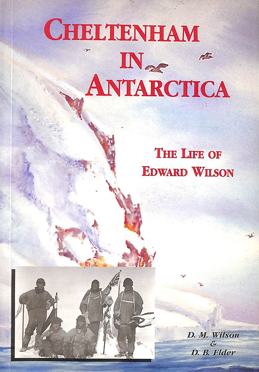 Image for Cheltenham In Antarctica: The Life Of Edward Wilson