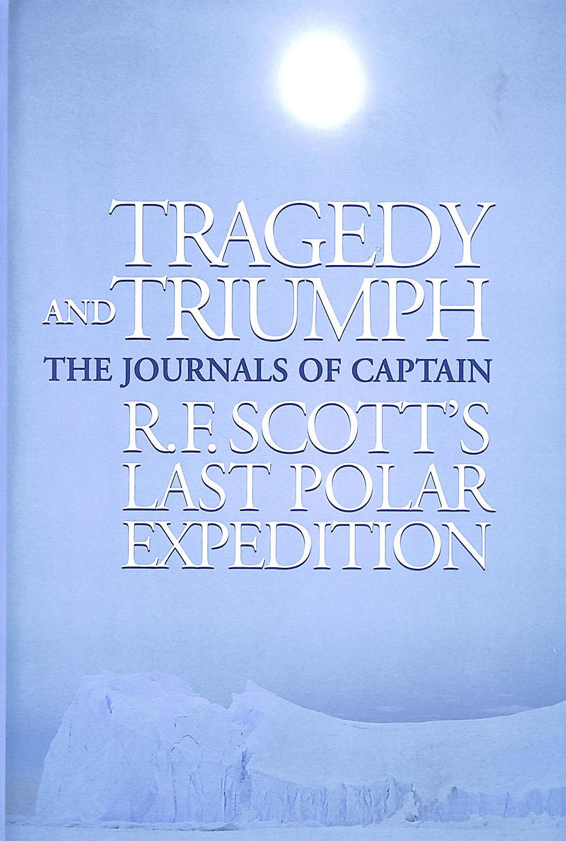 Image for Tragedy And Triumph: The Journals Of Captain R F Scott's Last Polar Expedition