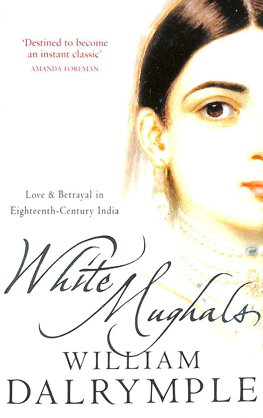 Image for White Mughals: Love And Betrayal In 18Th-Century India: Love And Betrayal In Eighteenth-Century India