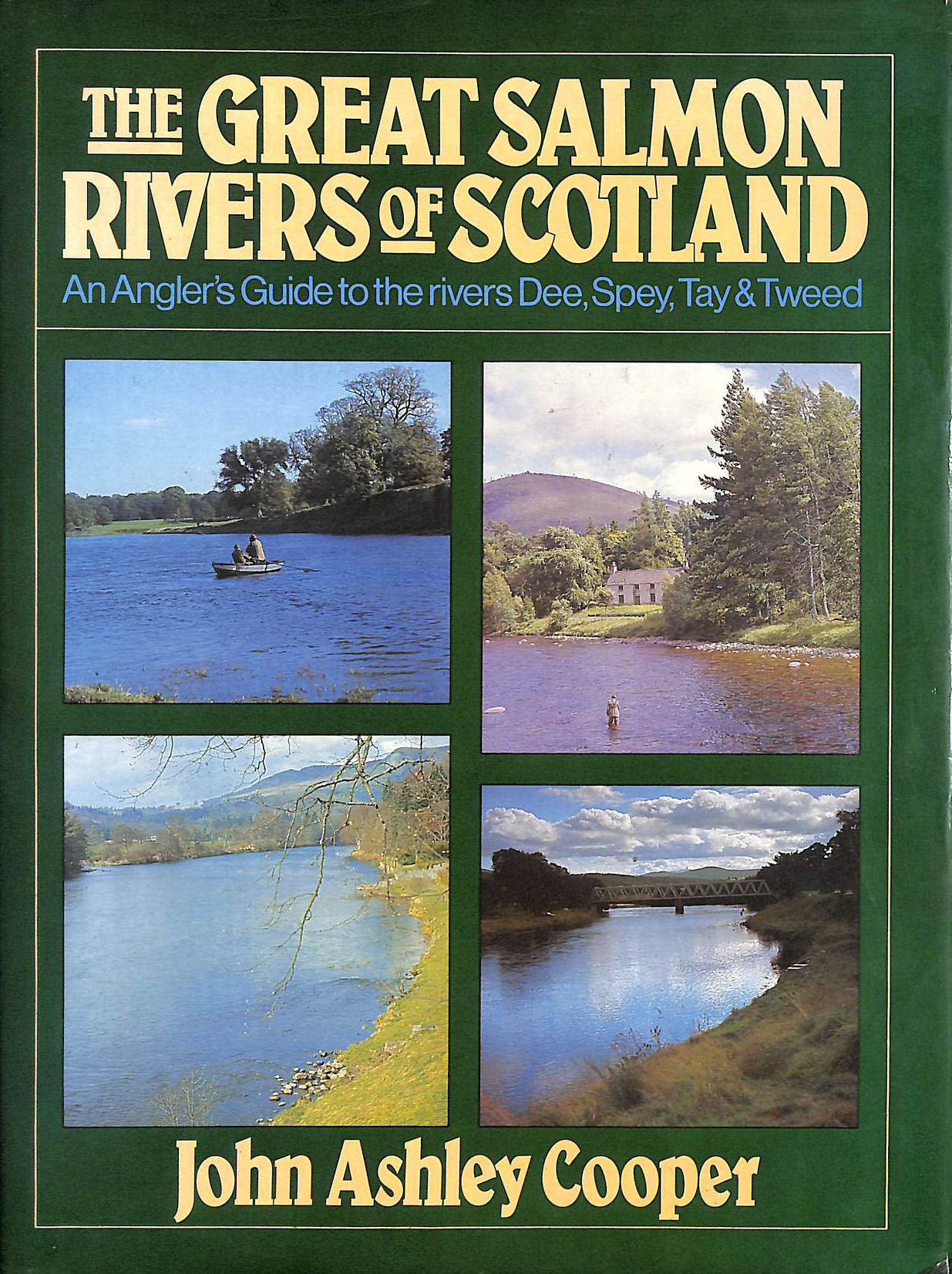 Image for The Great Salmon Rivers Of Scotland - An Angler's Guide To The Rivers Dee, Spey, Tay And Tweed