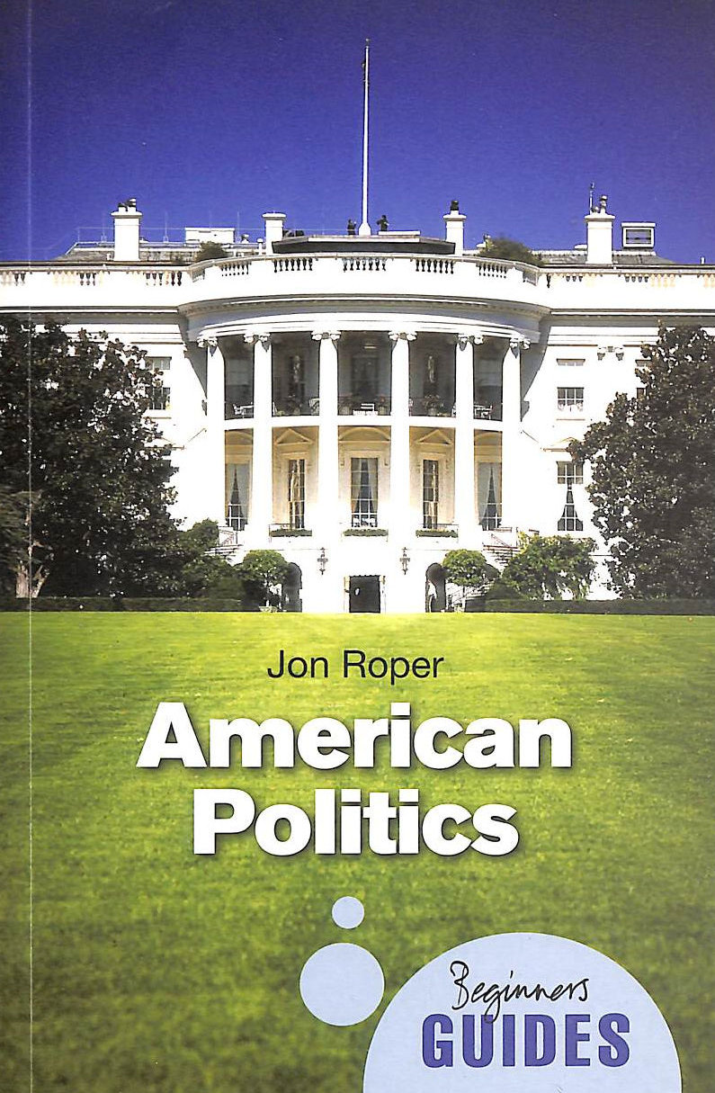 Image for American Politics: A Beginner's Guide (Beginner's Guides)
