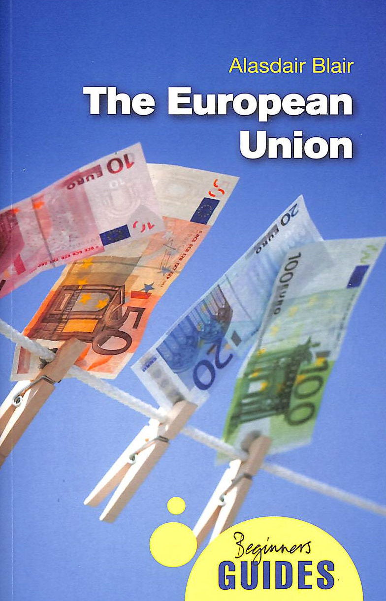 Image for The European Union: A Beginner's Guide (Beginners Guides)