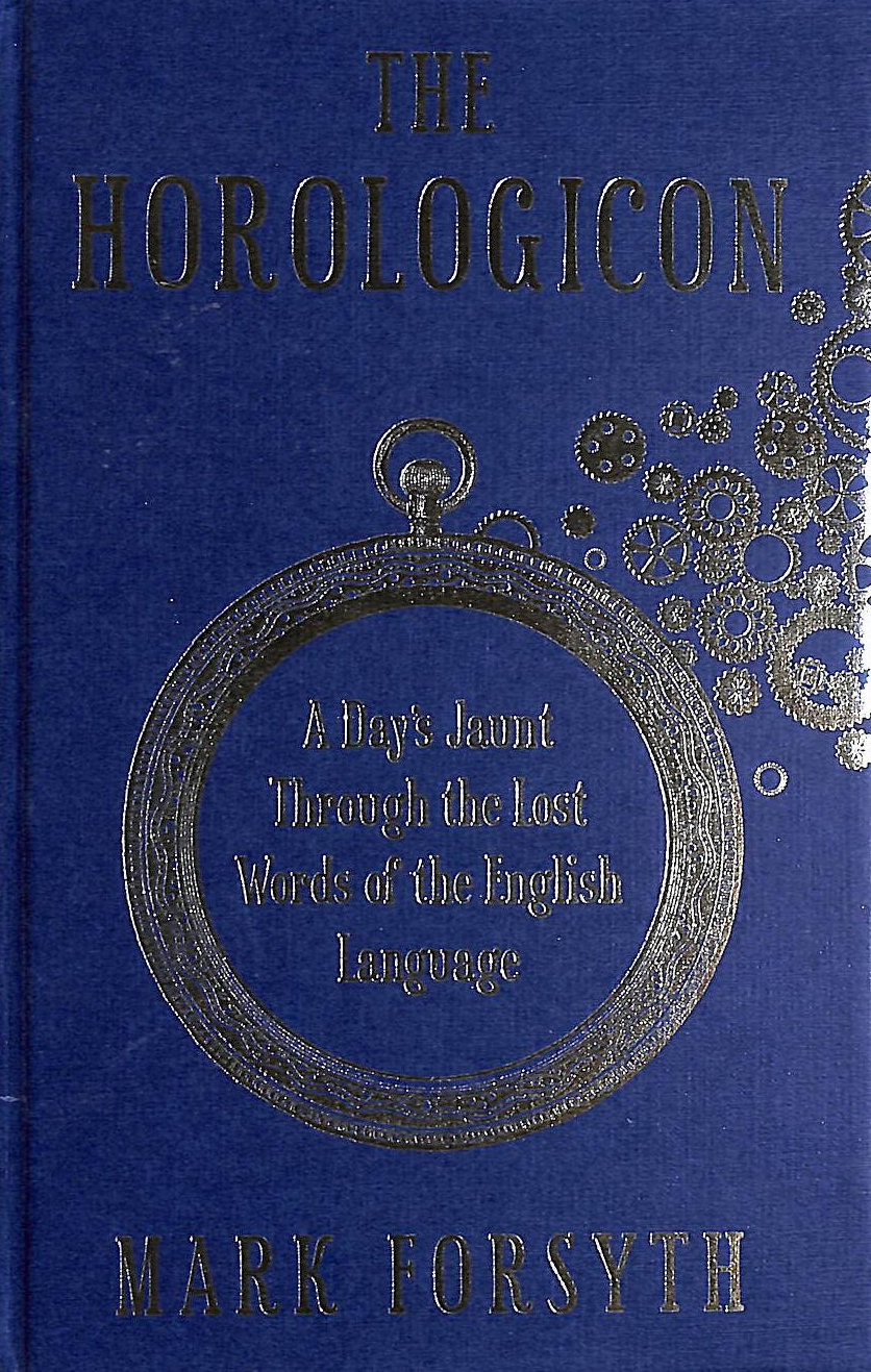 Image for The Horologicon: A Day's Jaunt Through The Lost Words Of The English Language