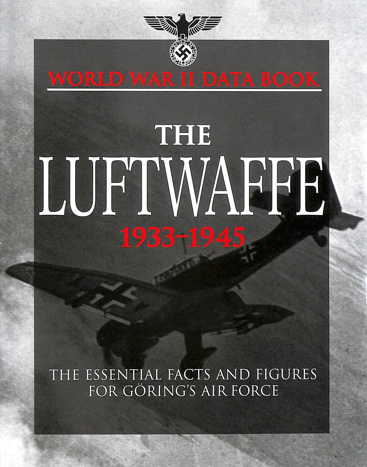 Image for World War Ii Data Book: The Luftwaffe 1933-1945: The Essential Facts And Figures For Goring's Air Force