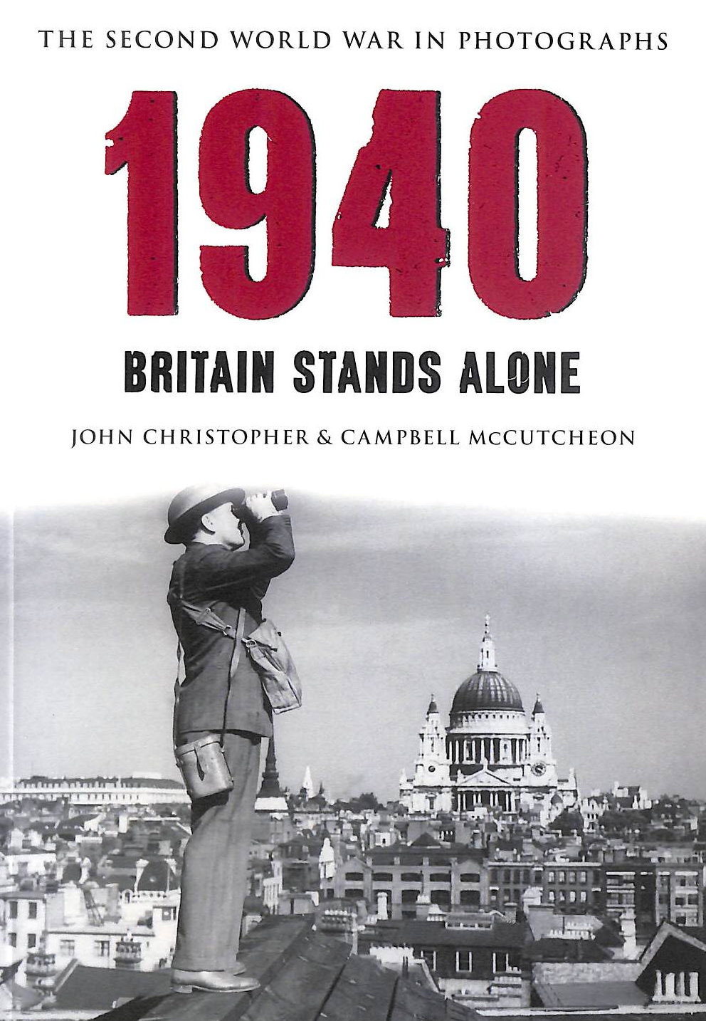 Image for 1940 The Second World War In Photographs: Britain Stands Alone