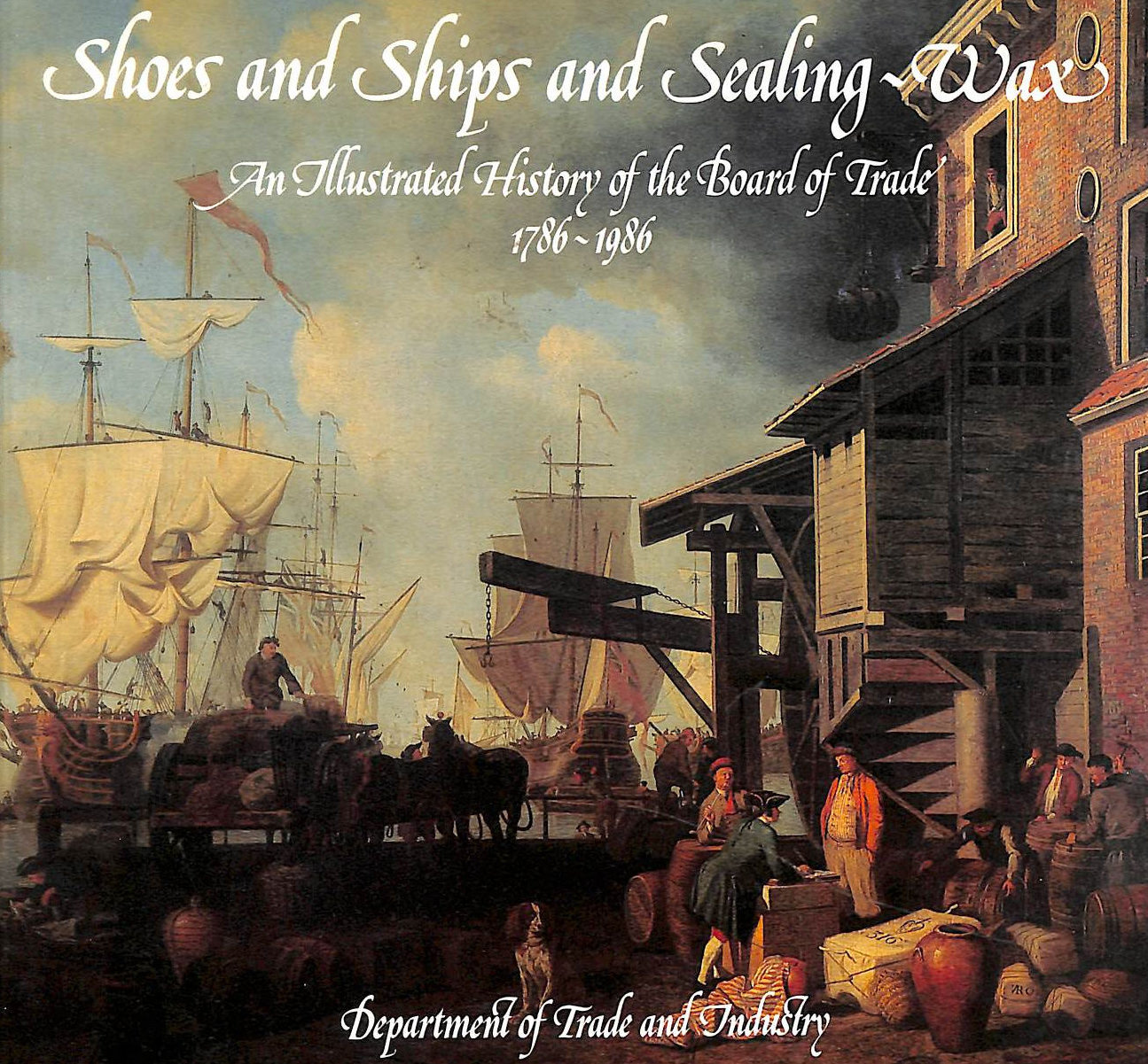 Image for Shoes And Ships And Sealing-Wax: Illustrated History Of The Board Of Trade, 1786-1986