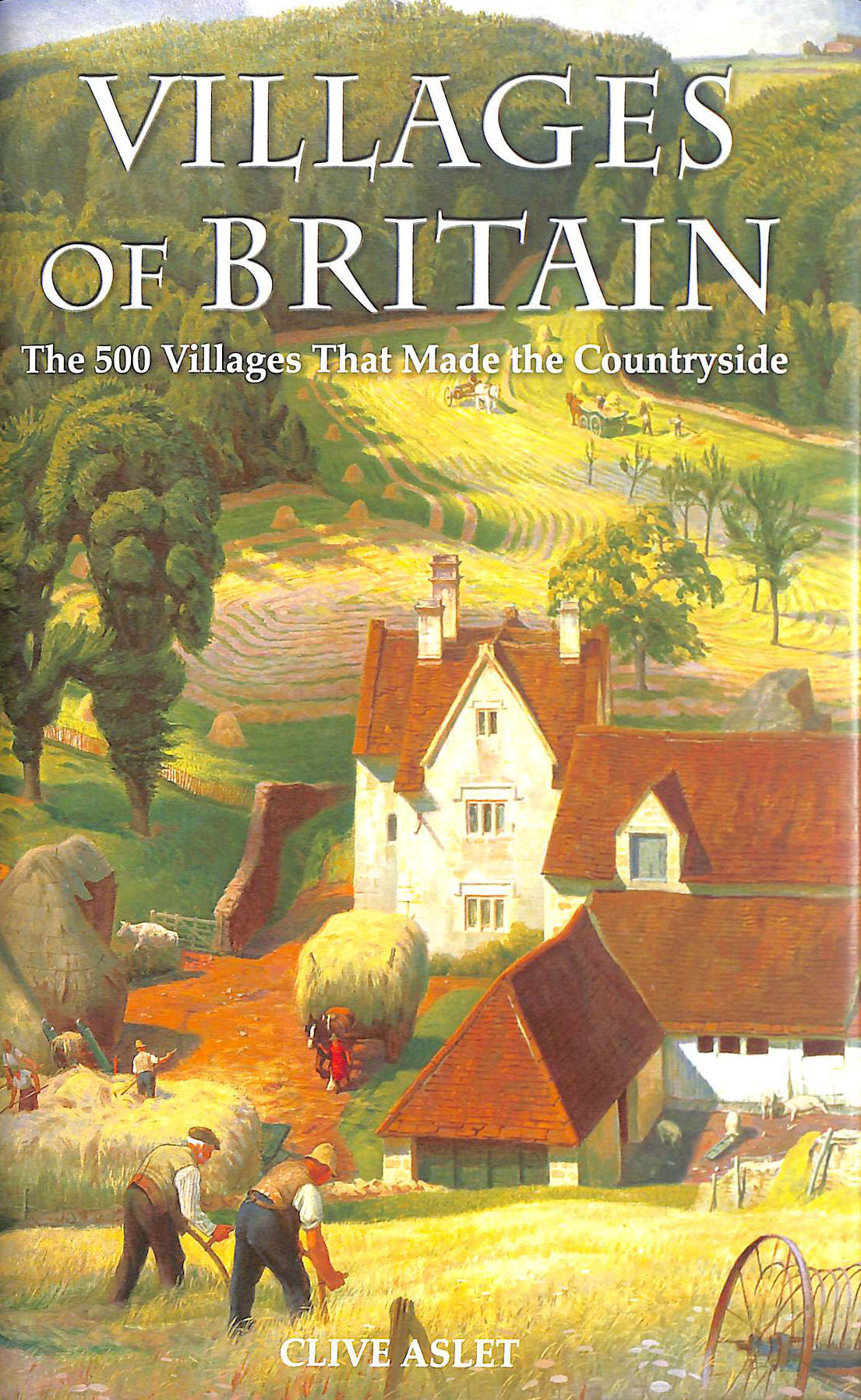 Image for Villages Of Britain. The 500 Villages That Made The Countryside.
