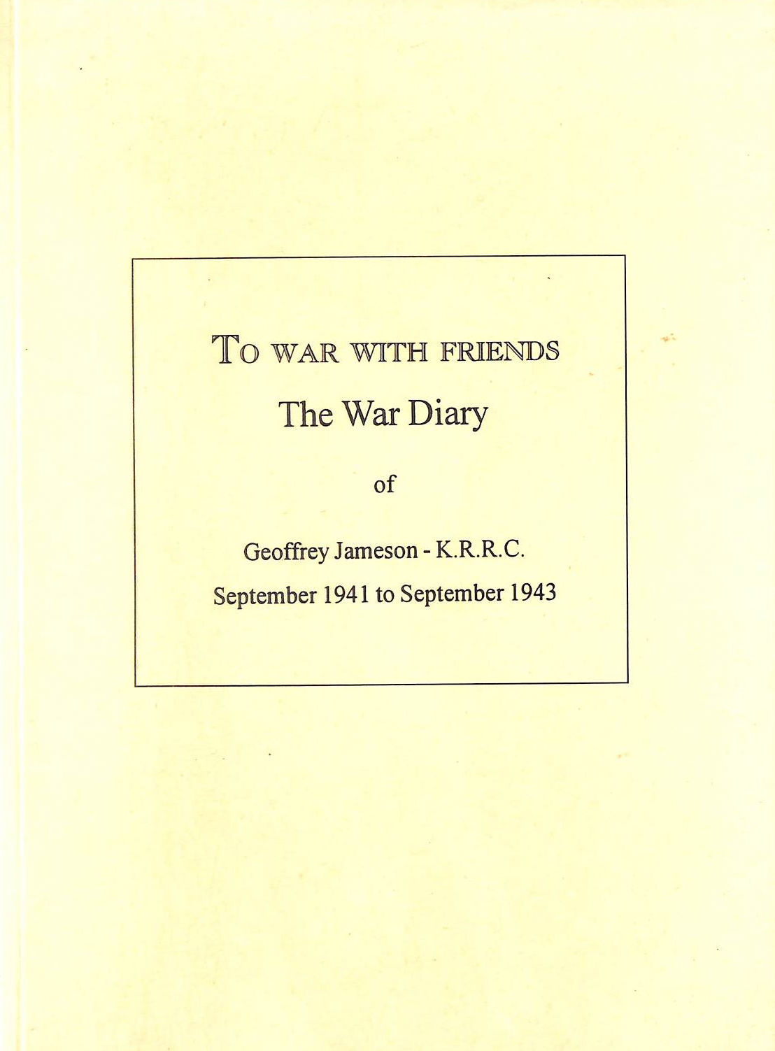 Image for To War With Friends: The War Diaries, September, 1941-43
