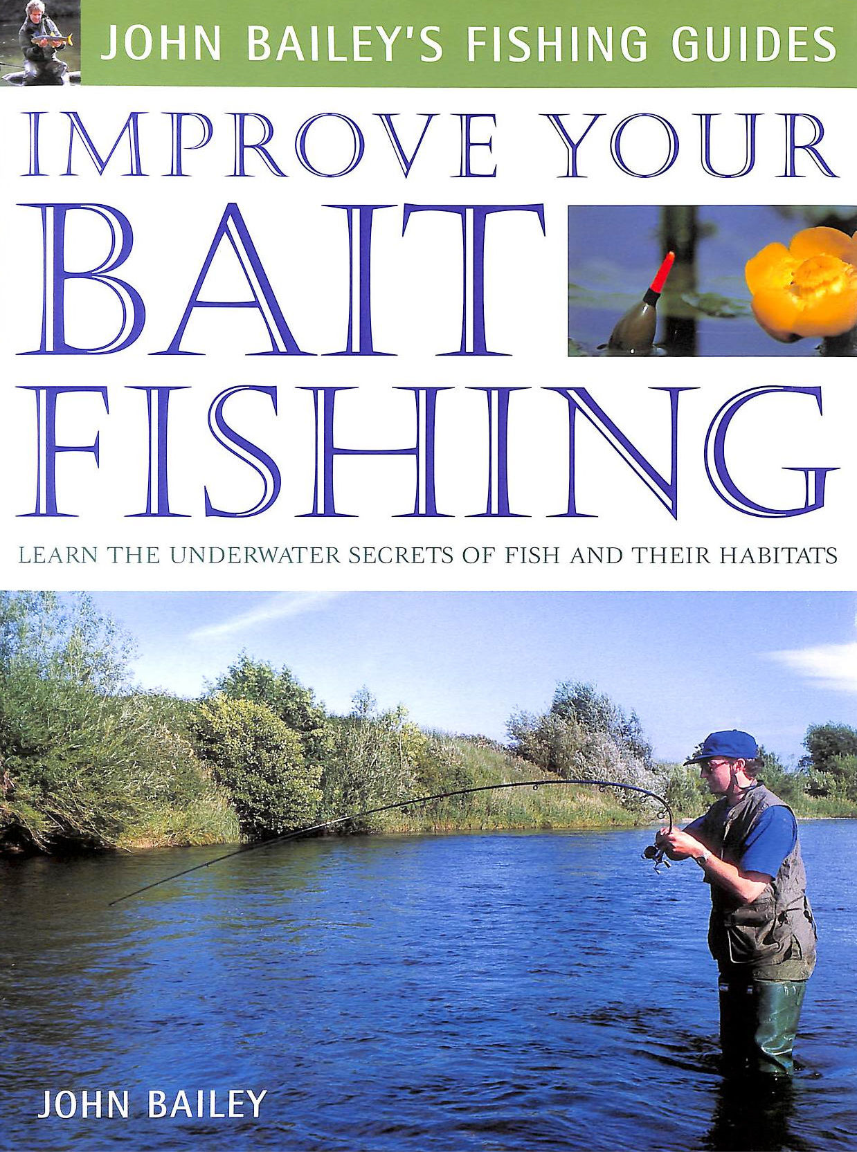 Image for Improve Your Bait Fishing: Learn The Underwater Secrets Of Fish Behaviour And Habitats (John Bailey'S Fishing Guides)
