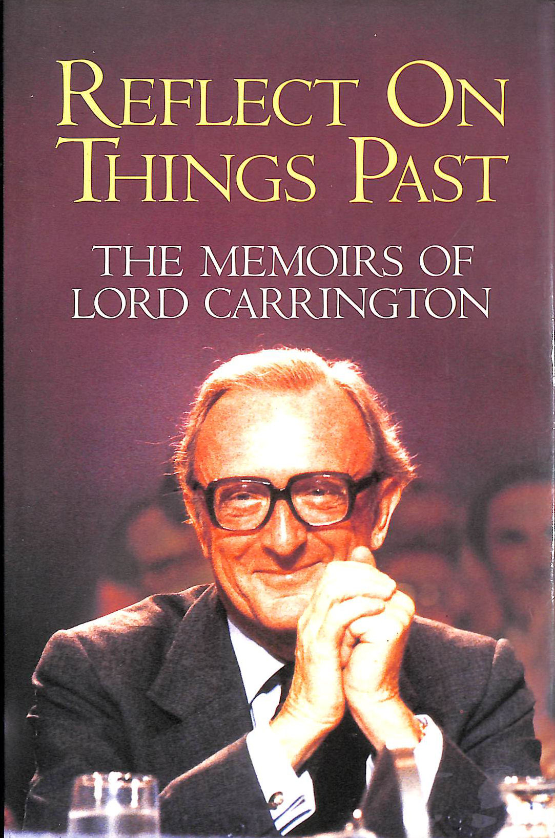 Image for Reflect On Things Past: The Memoirs Of Lord Carrington
