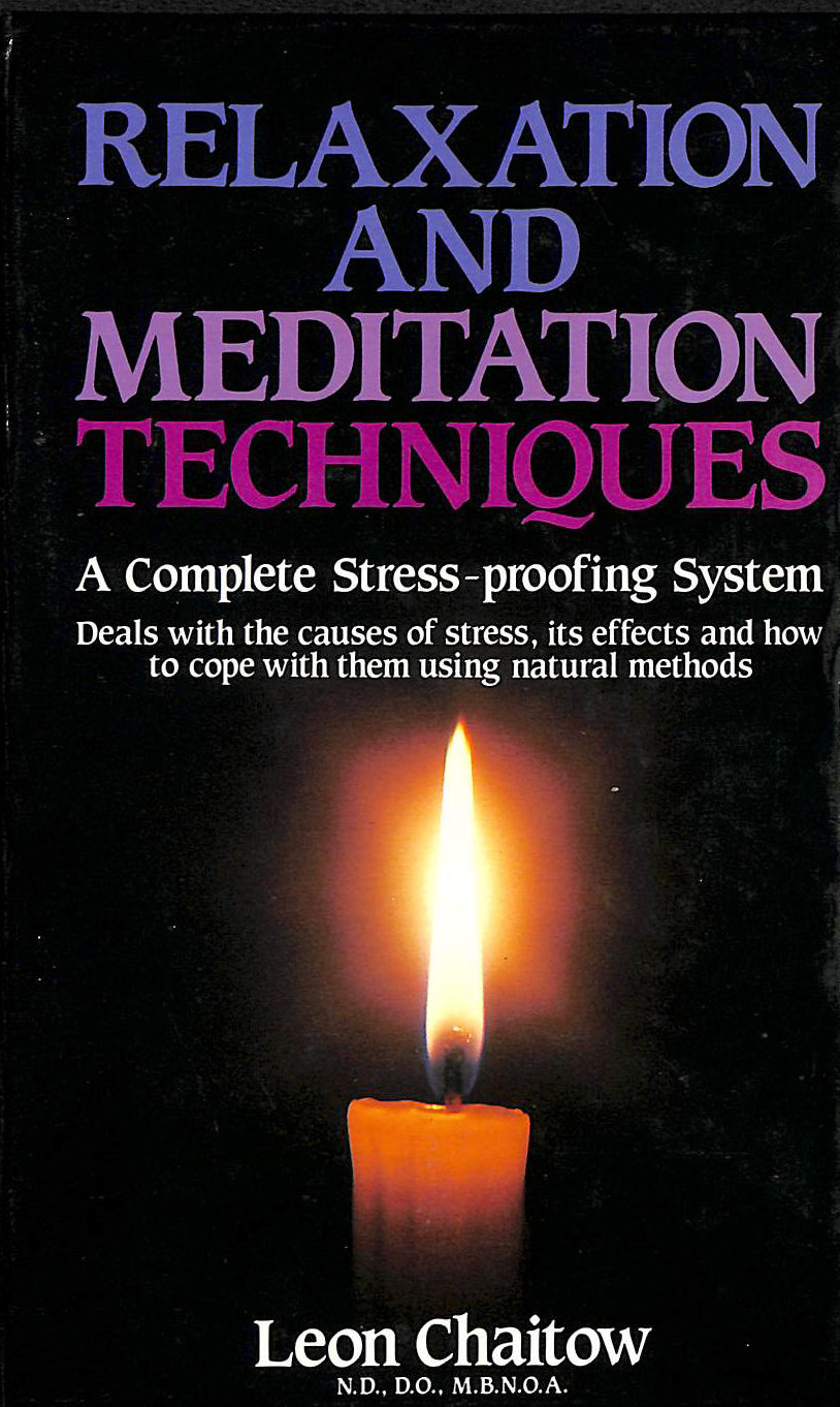 Image for Relaxation And Meditation Techniques : A Complete Stress-Proofing System : Deals With The Causes Of Stress, Its Effects And How To Cope With Them Using Natural Methods