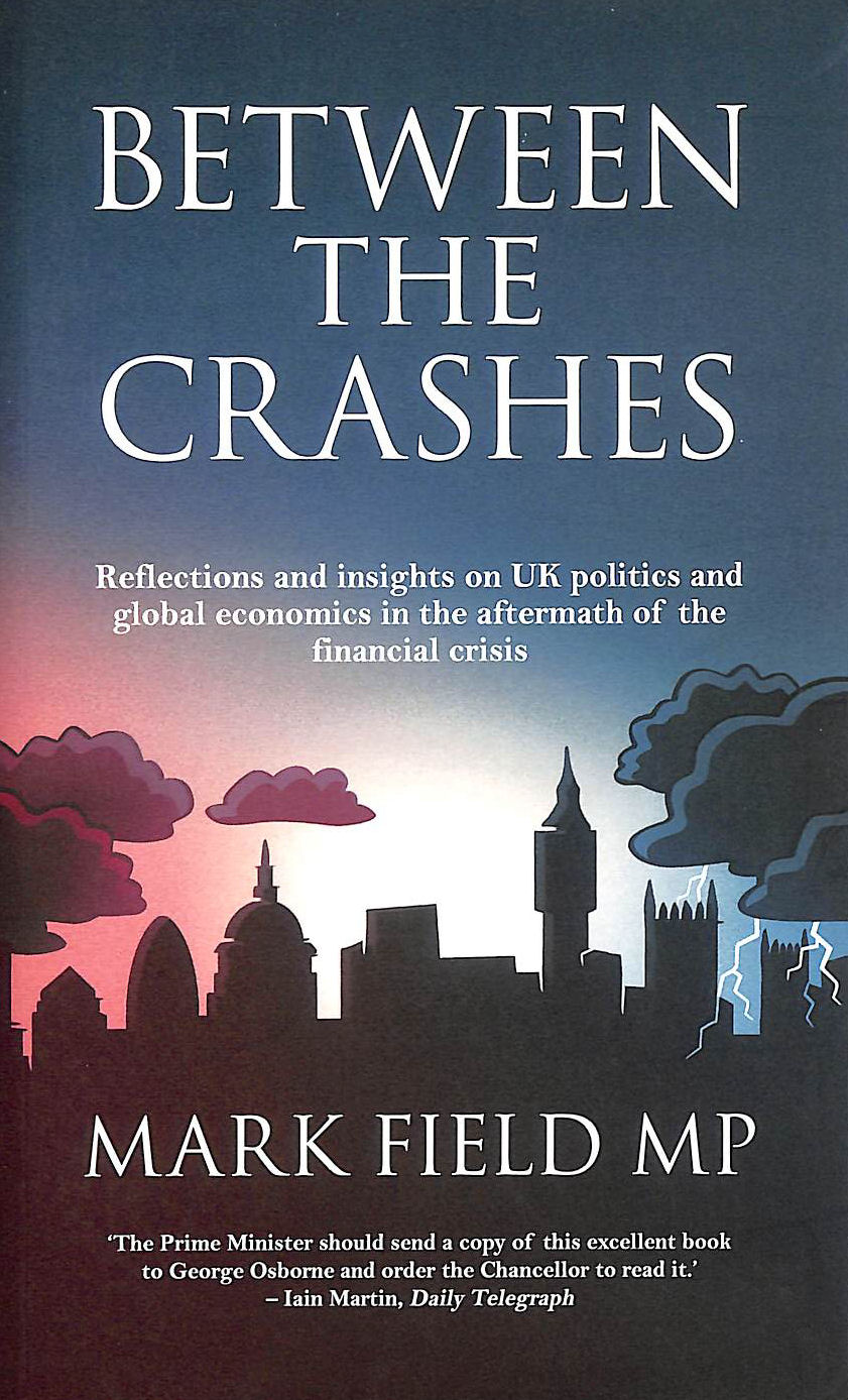 Image for Between The Crashes: Reflections And Insights On Uk Politics And Global Economics In The Aftermath Of The Financial Crisis