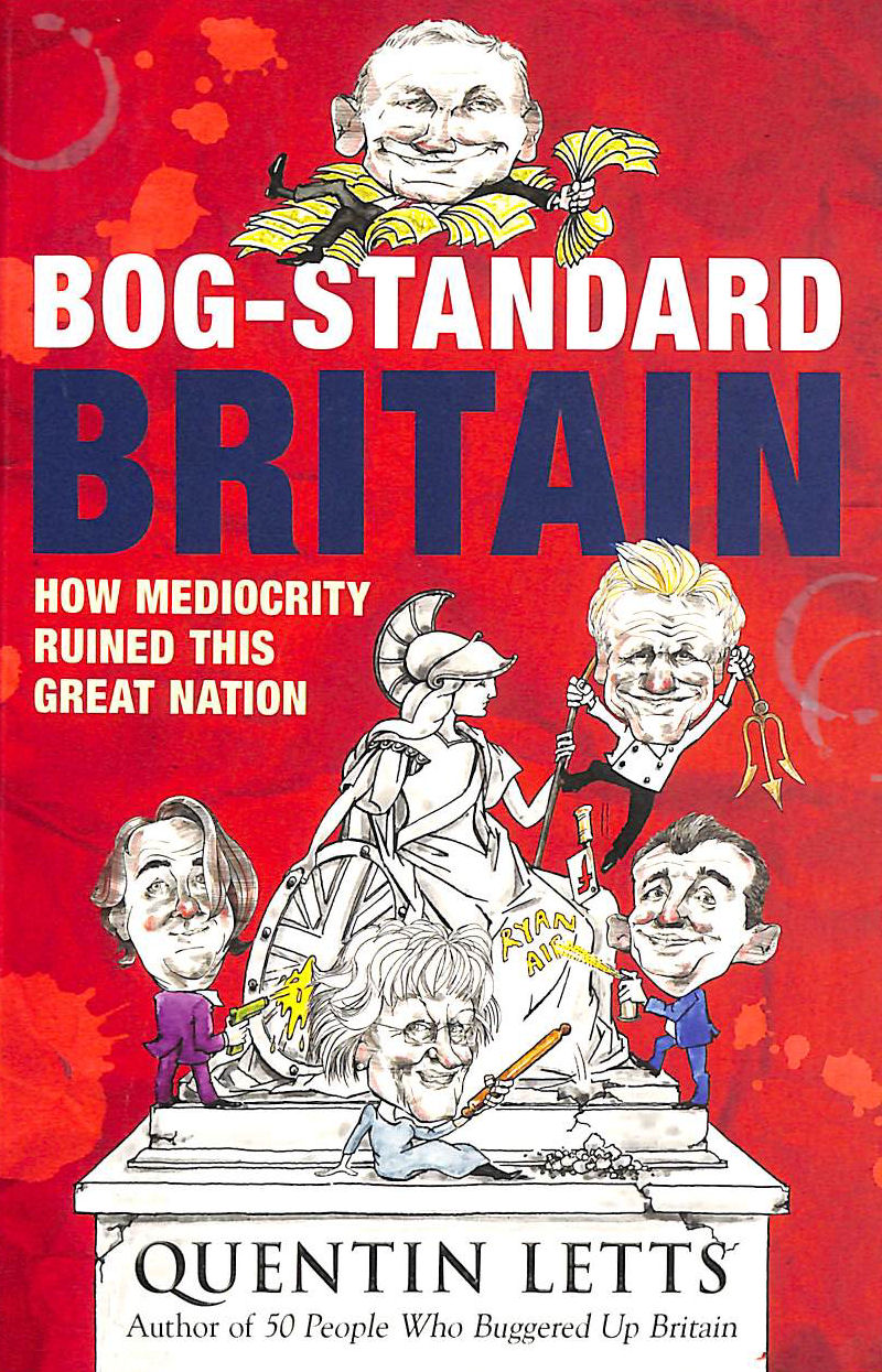 Image for Bog-Standard Britain: How Mediocrity Ruined This Great Nation