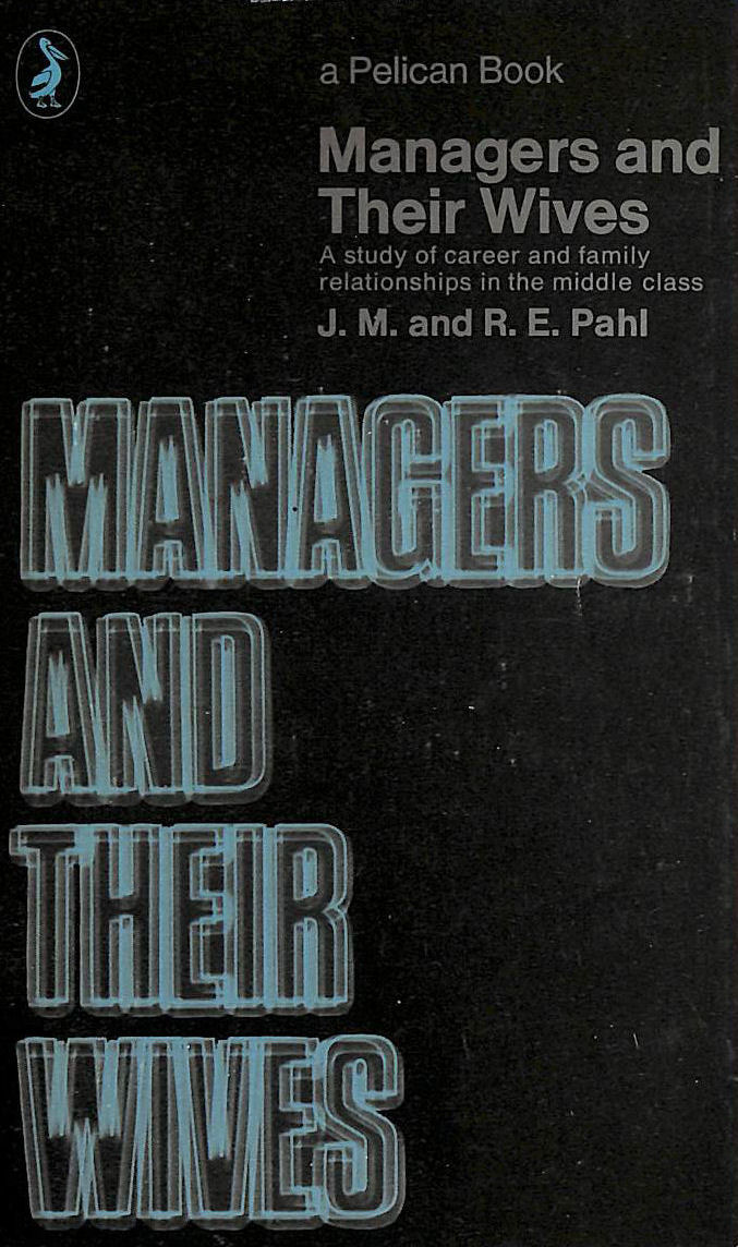 Image for Managers And Their Wives: A Study Of Career And Family Relationships In The Middle Class (Pelican)