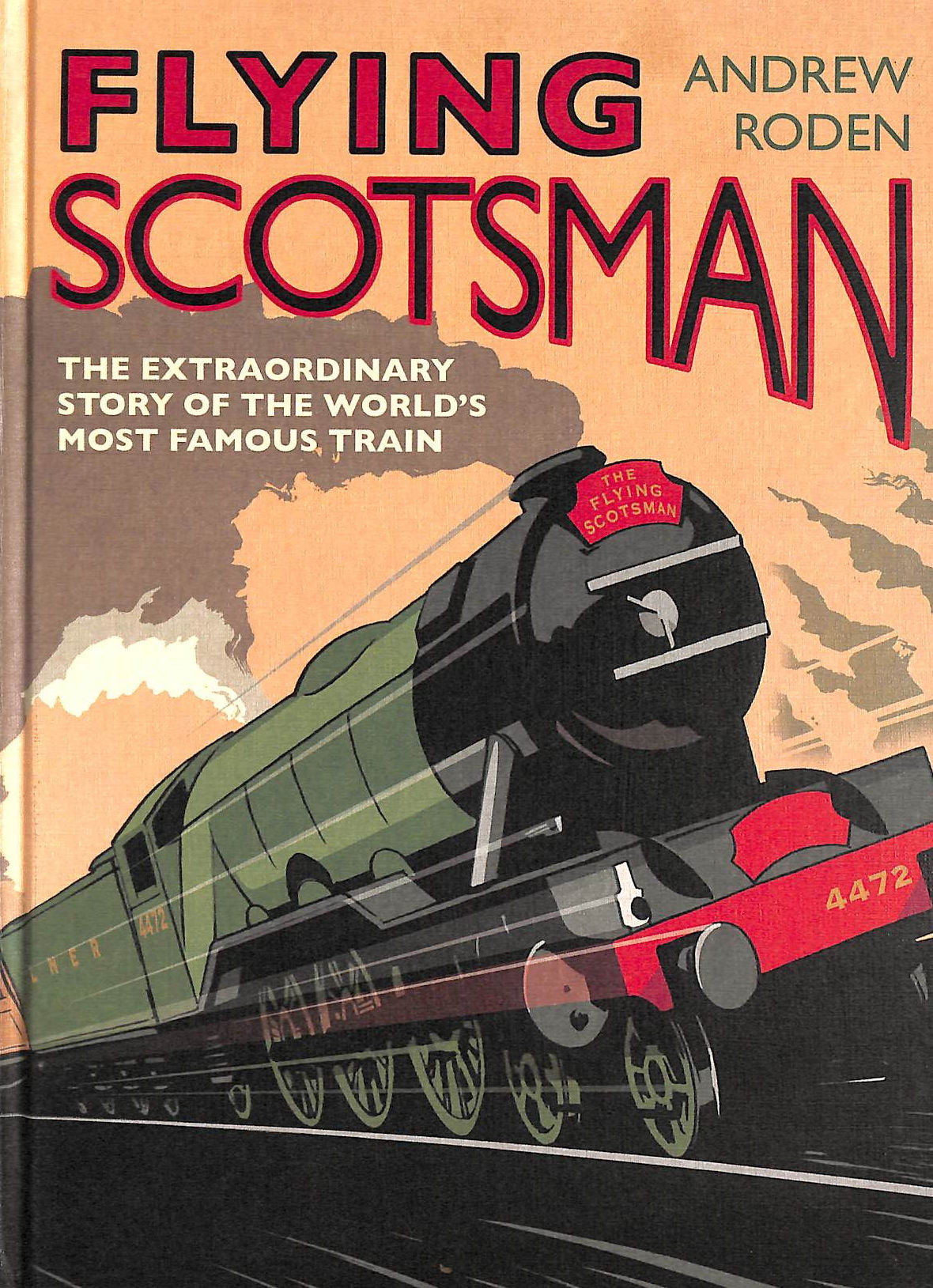 Image for Flying Scotsman - The Extraordinary Story Of The World'S Most Famous Locomotive