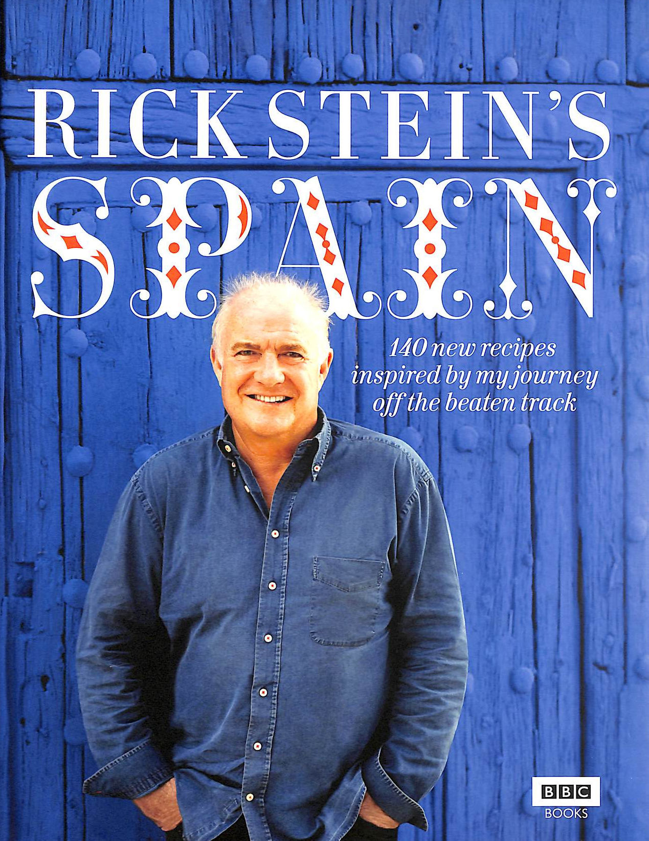 Image for Rick Stein'S Spain: 140 New Recipes Inspired By My Journey Off The Beaten Track
