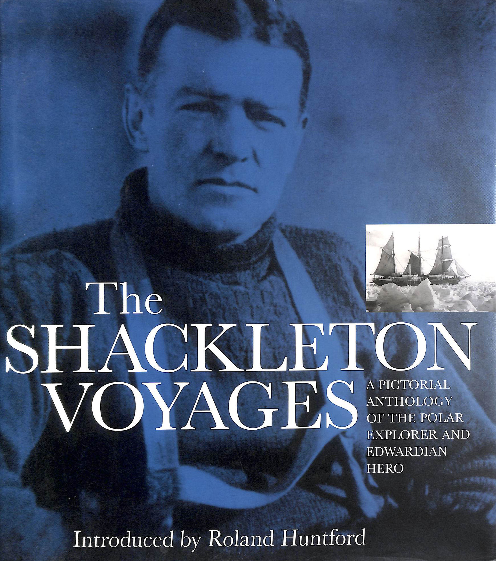 Image for The Shackleton Voyages: A Pictorial Anthology Of The Polar Explorer And Edwardian Hero