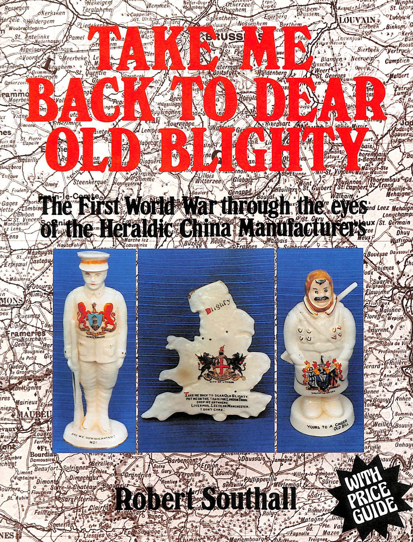 Image for Take Me Back To Dear Old Blighty: First World War Though The Eyes Of The Heraldic China Manufacturers
