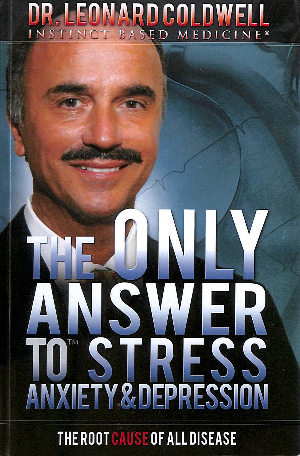 Image for The Only Answer To Stress, Anxiety And Depression: The Root Cause Of All Disease