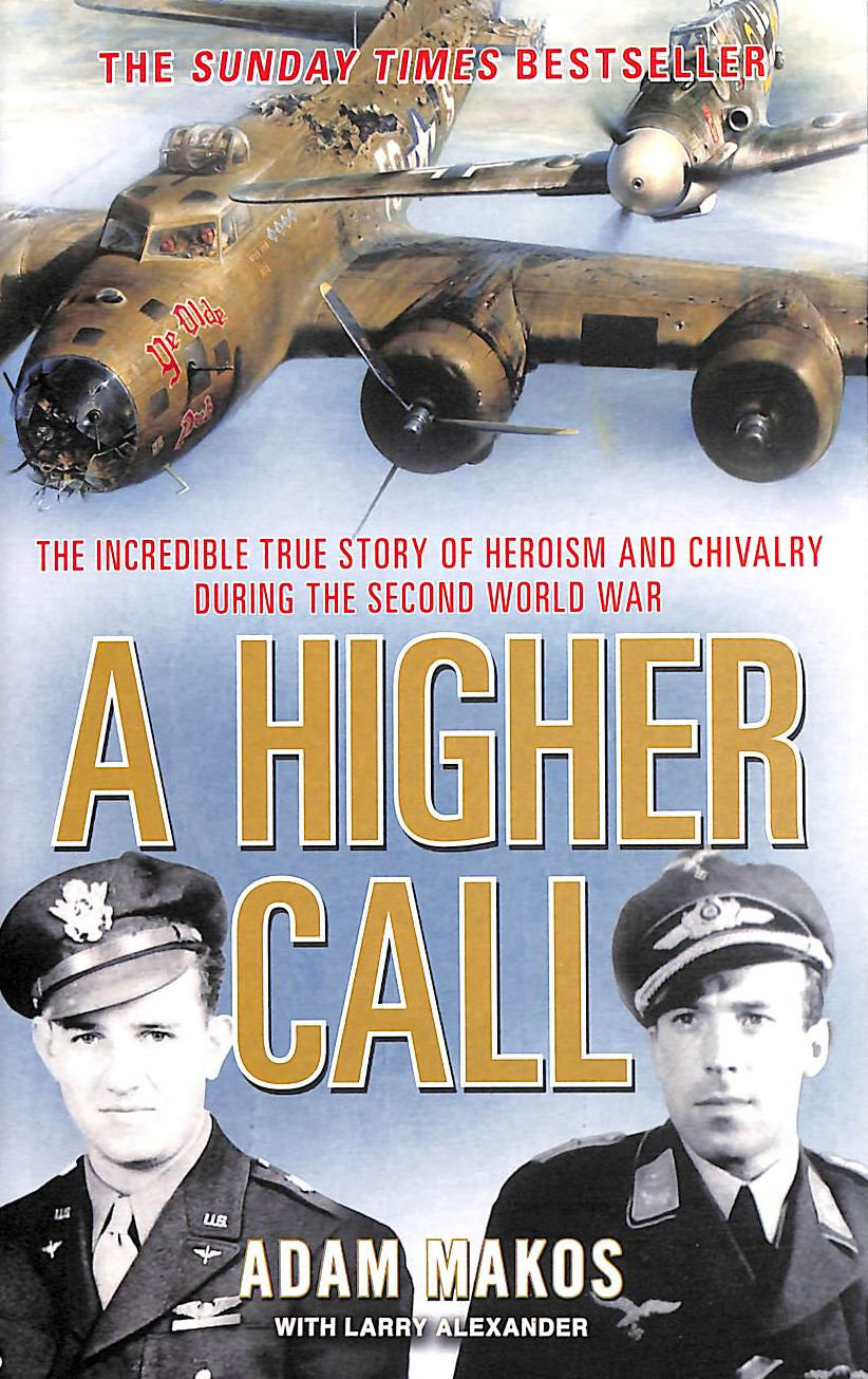 Image for A Higher Call: The Incredible True Story Of Heroism And Chivalry During The Second World War