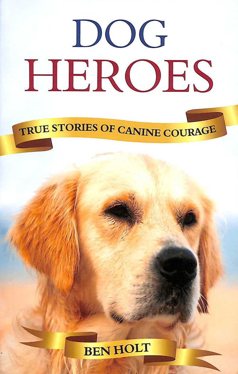 Image for Dog Heroes: True Stories Of Canine Courage