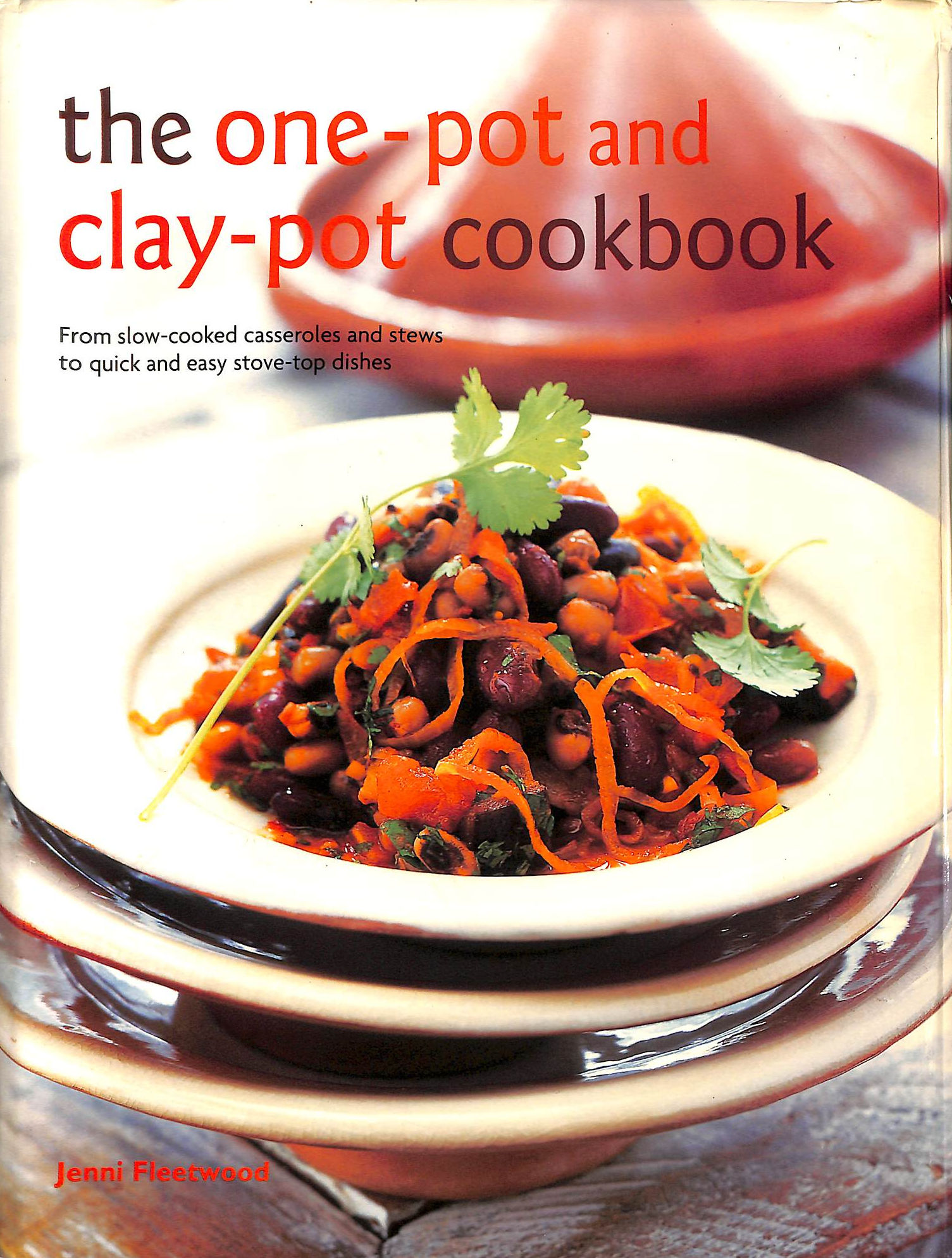 Image for The One-Pot And Clay-Pot Cookbook: From Slow-Cooked Casseroles And Stews To Quick And Easy Stove-Top Dishes