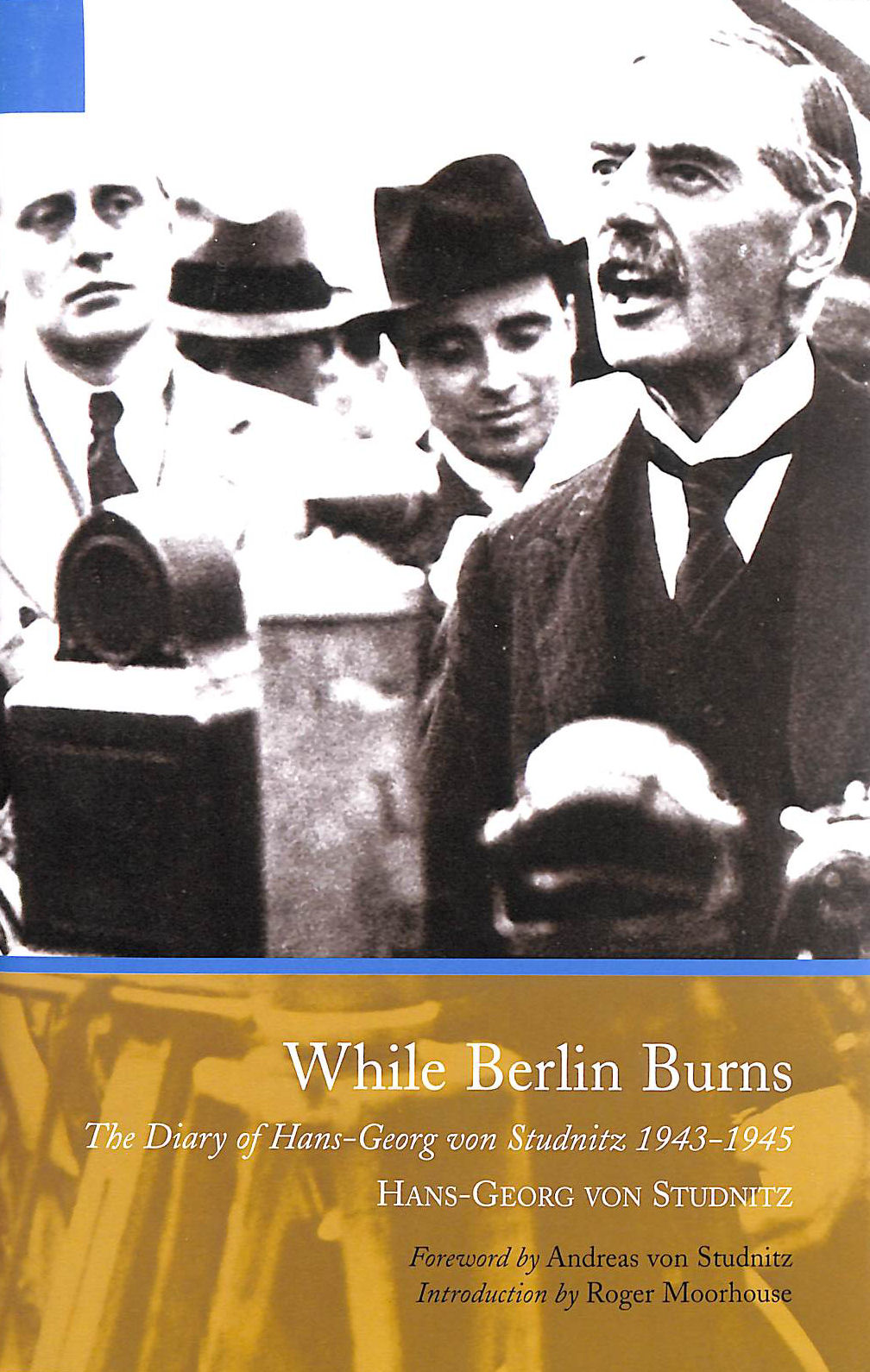 Image for While Berlin Burns: The Memoirs Of Hans-Georg Von Studnitz