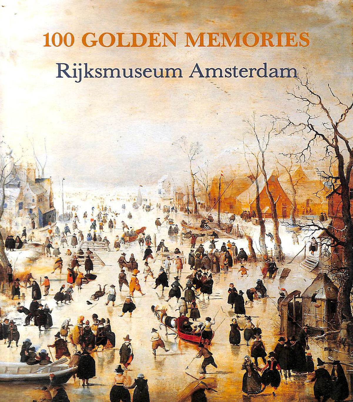 Image for 100 Golden Memories Rijksmuseum Amsterdam