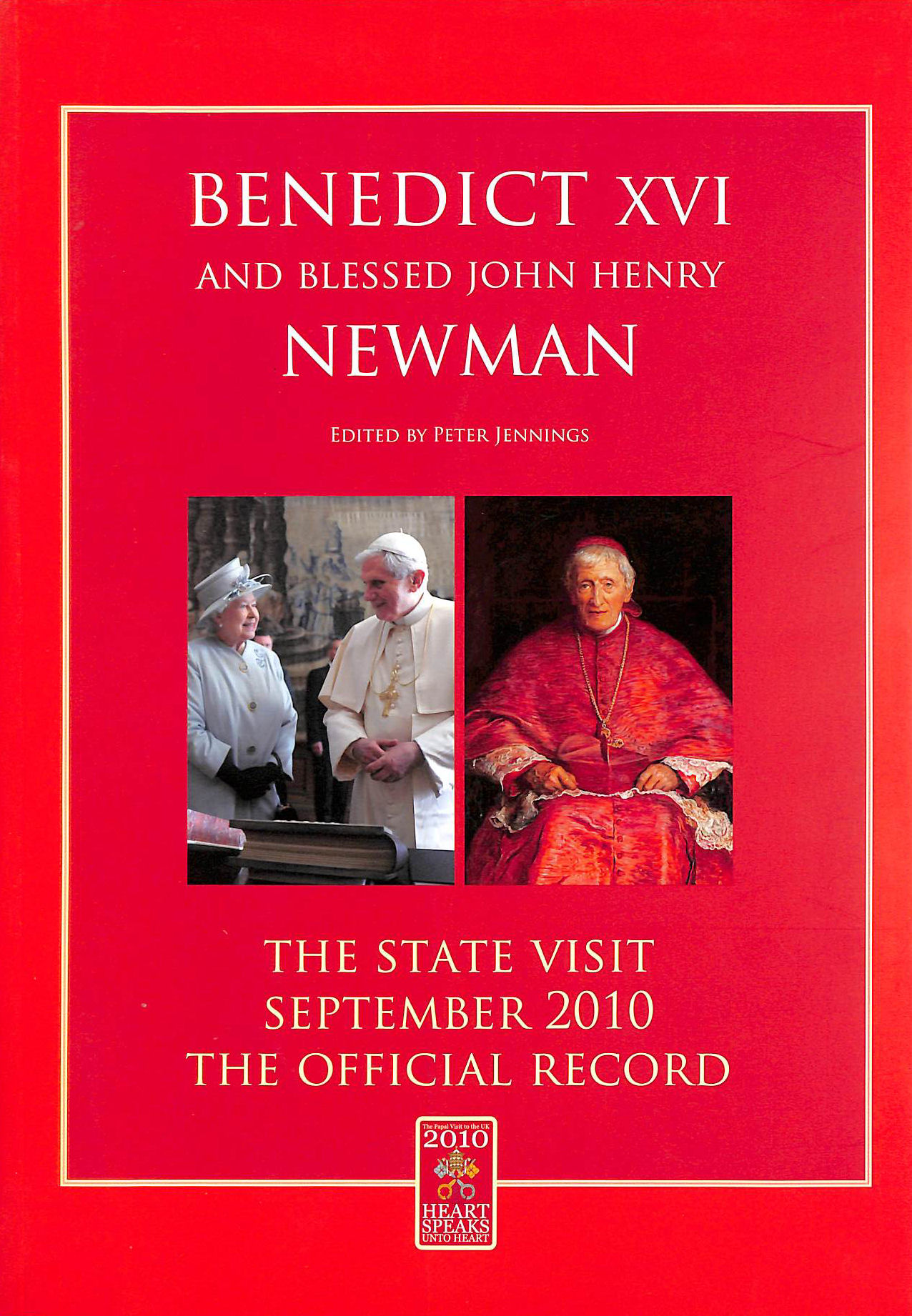 Image for Benedict Xvi And Blessed John Henry Newman: The State Visit - September 2010 - The Official Record