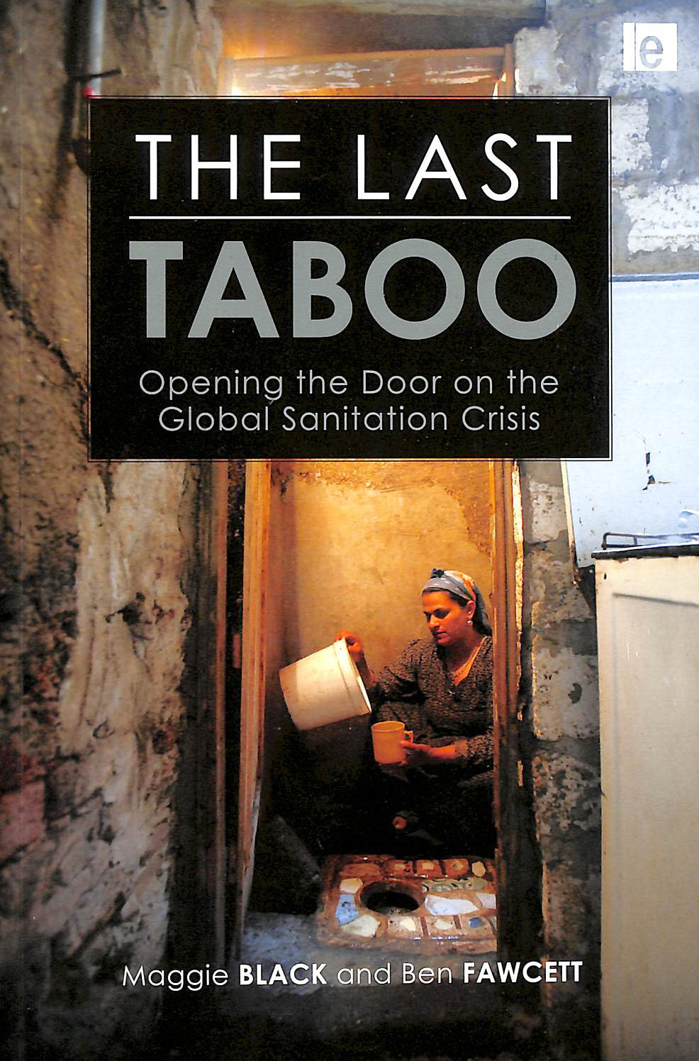 Image for The Last Taboo: Opening The Door On The Global Sanitation Crisis