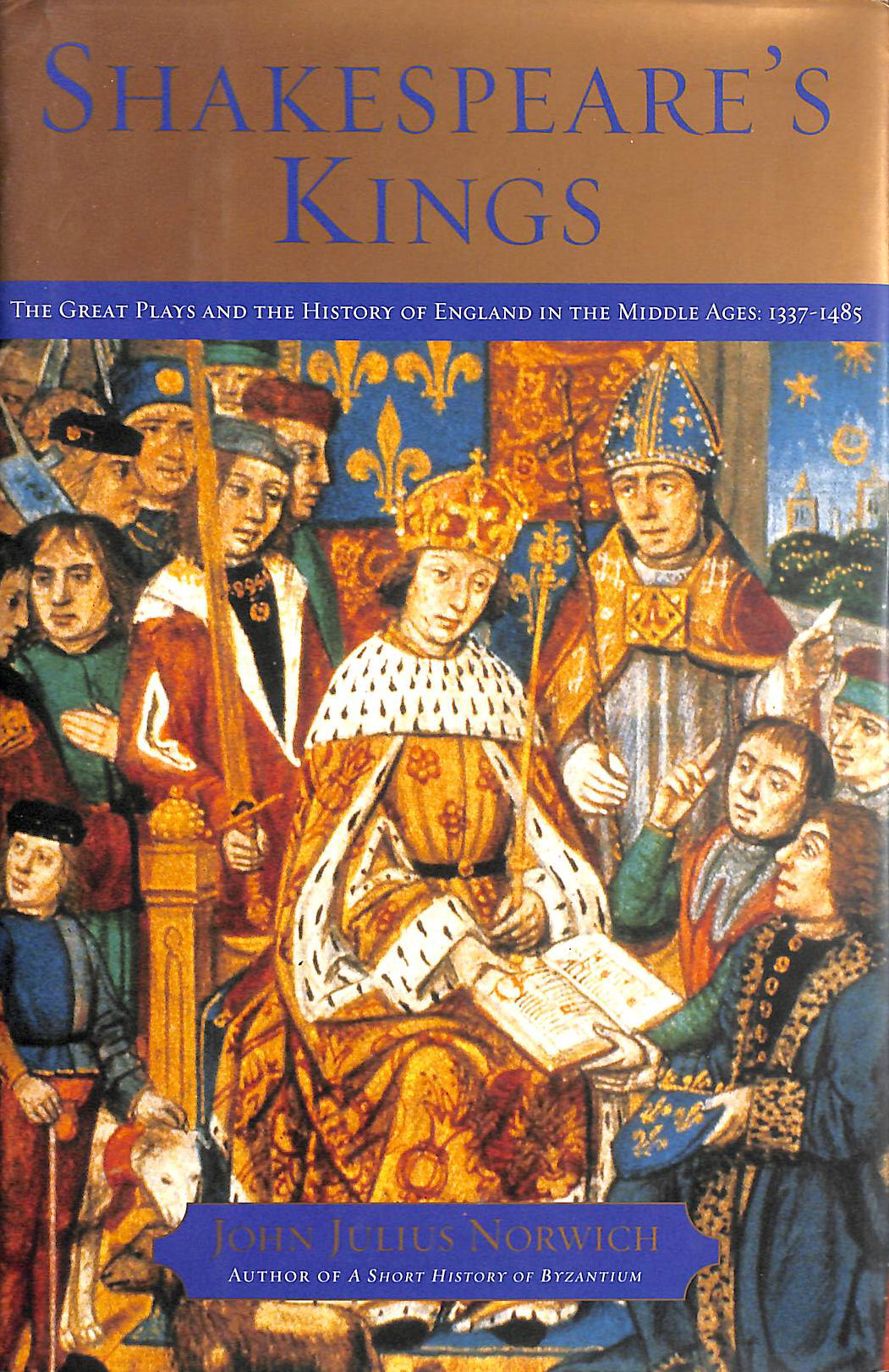 Image for Shakespeare's Kings: The Great Plays And The History Of England In The Middle Ages 1337-1485