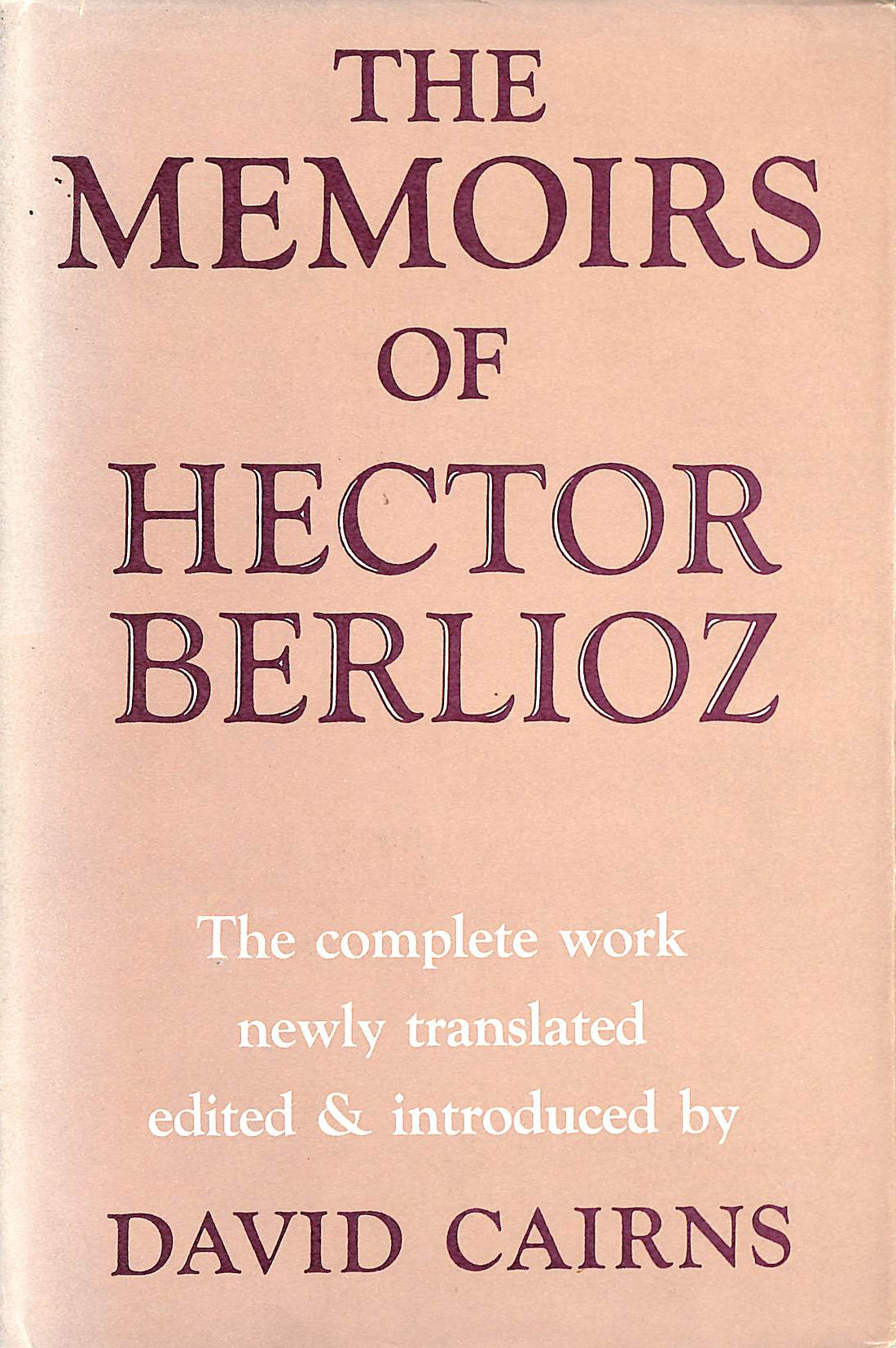 Image for The Memoirs Of Hector Berlioz: Member Of The French Institute, Including His Travels In Italy, Germany, Russia And England, 1803-1865