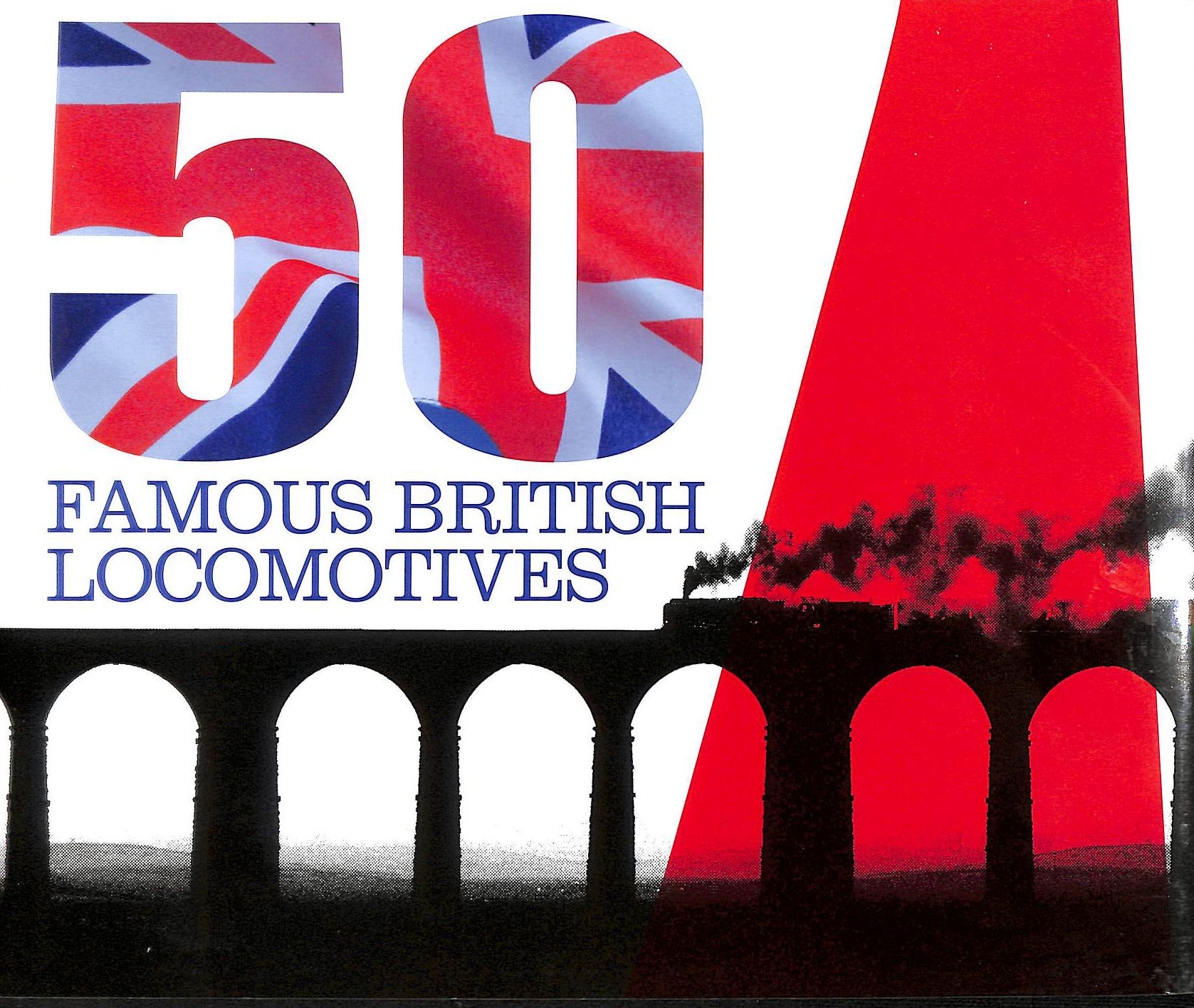 Image for Fifty Famous British Locomotives: The Story Of The Stars Of The Steam And Early Diesel Age