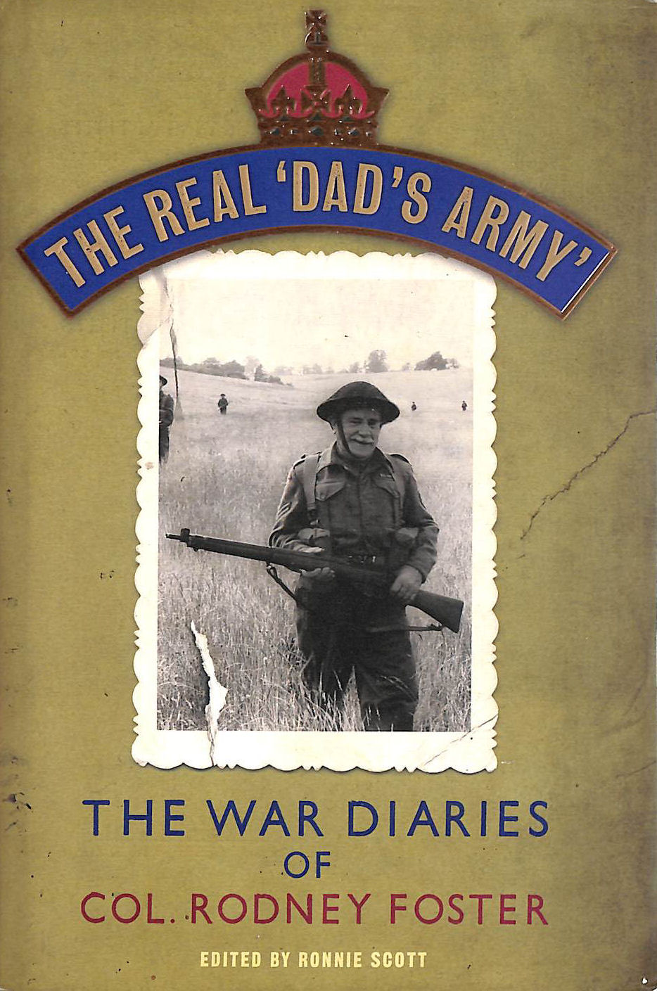 Image for The Real 'Dad's Army': The War Diaries Of Col. Rodney Foster