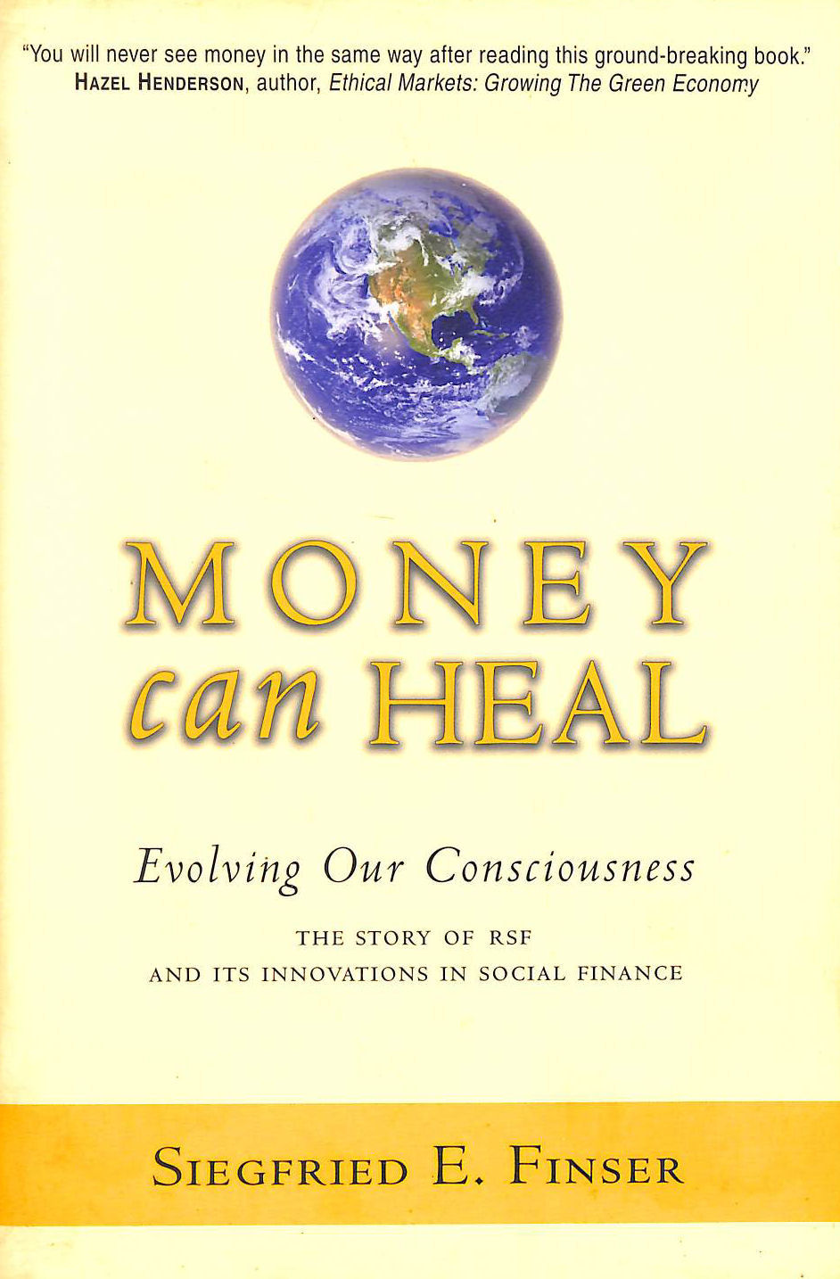 Image for Money Can Heal: Evolving Our Consciousness. The Story Of Rsf And It's Innovations In Social Finance