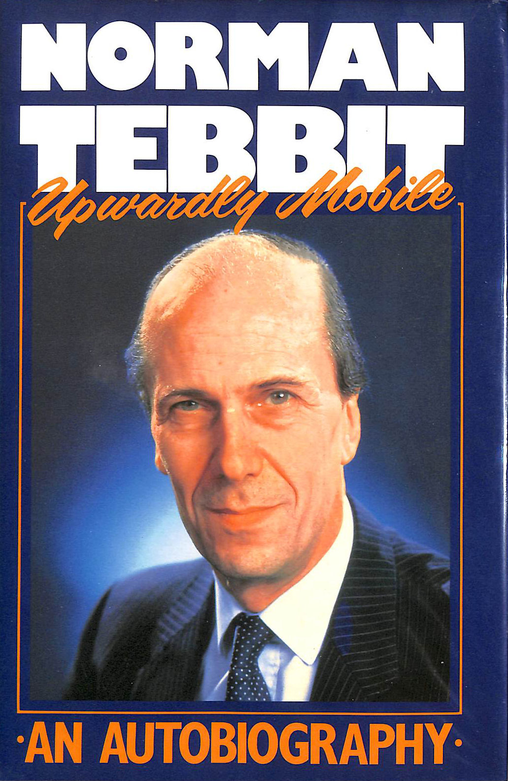 Image for Upwardly Mobile - Norman Tebbit - An Autobiography