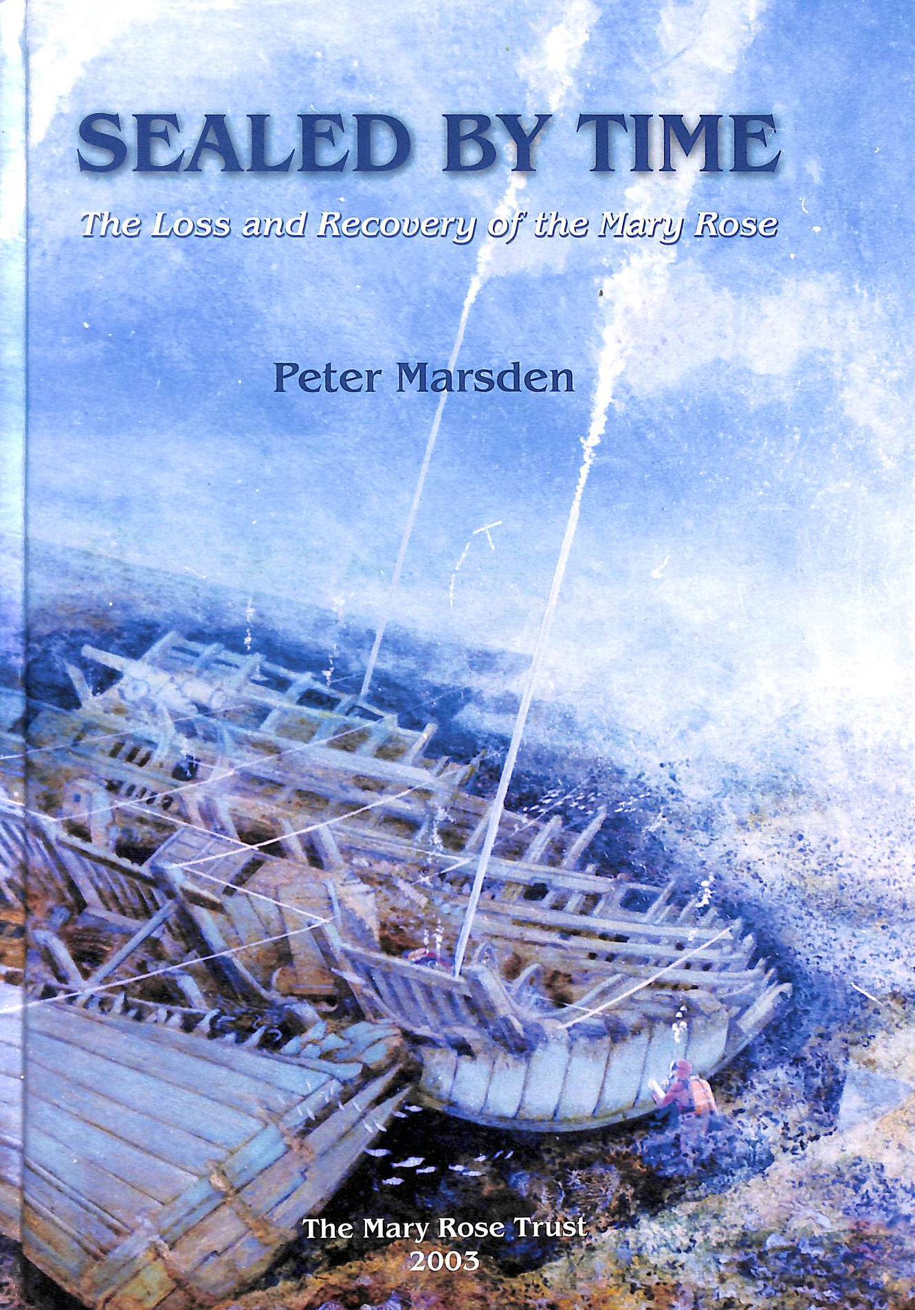 Image for Sealed By Time: The Loss And Recovery Of The Mary Rose (Archaeology Of The Mary Rose Volume 1)