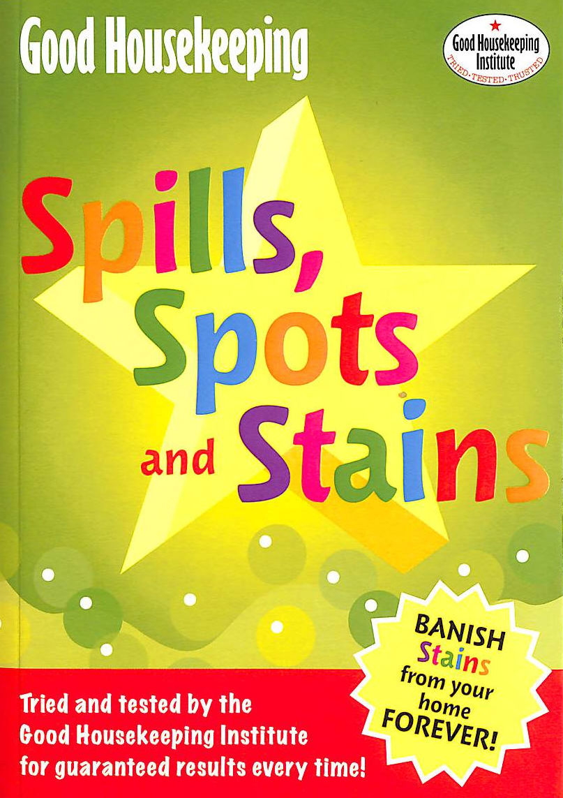 Image for Good Housekeeping: Spills, Spots And Stains