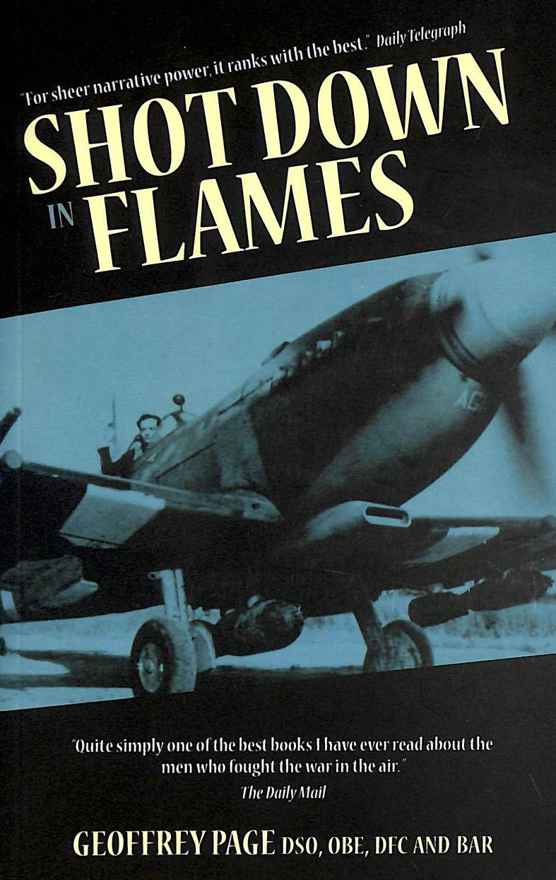 Image for Shot Down In Flames: A Ww2 Fighter Pilot's Remarkable Take Of Survival