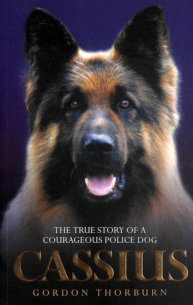 Image for Cassius, The True Story Of A Courageous Police Dog