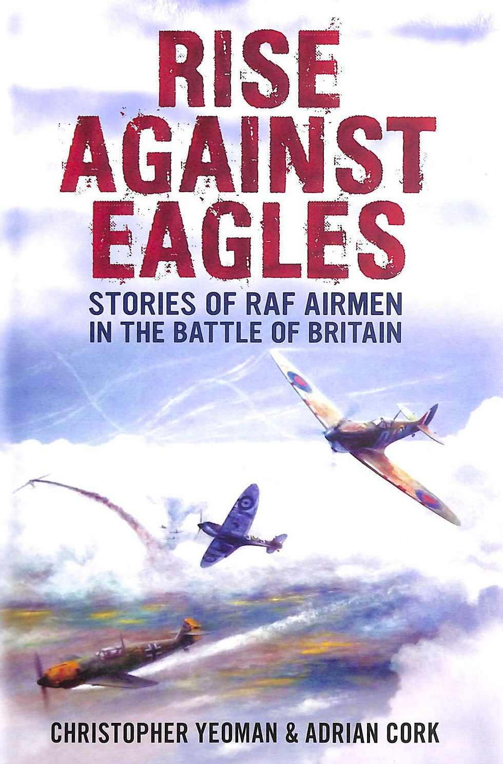 Image for Rise Against Eagles: Stories Of Raf Airmen In The Battle Of Britain