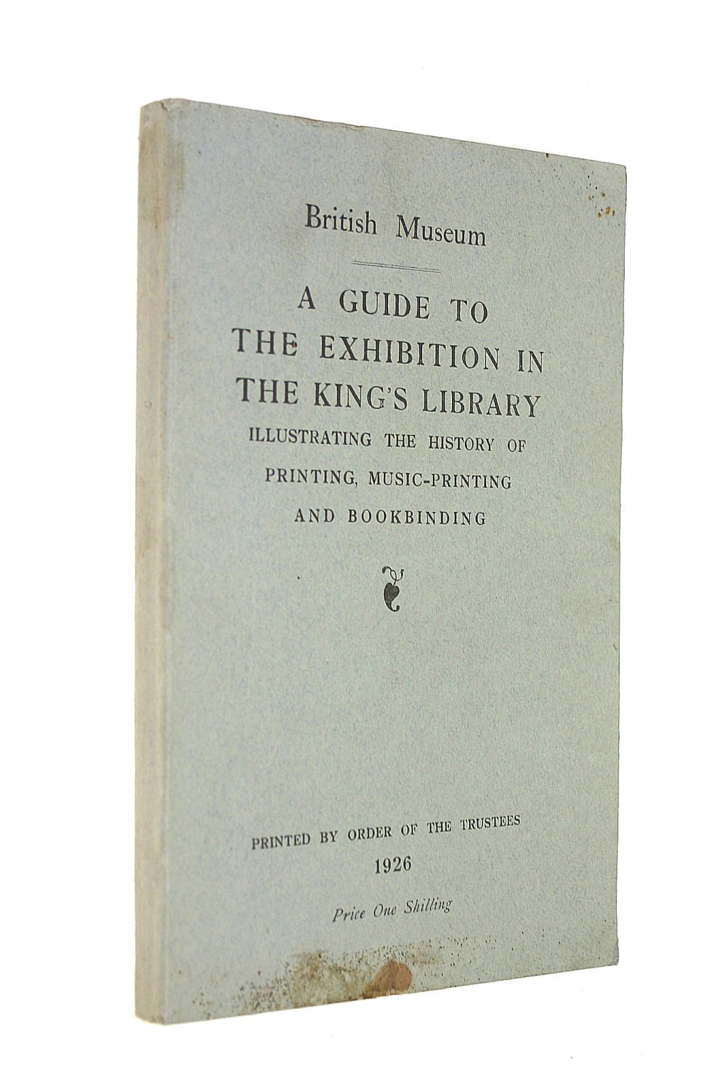 Image for A Guide To The Exhibition In The King'S Library Illustrating The History Of Printing, Music-Printing And Bookbinding