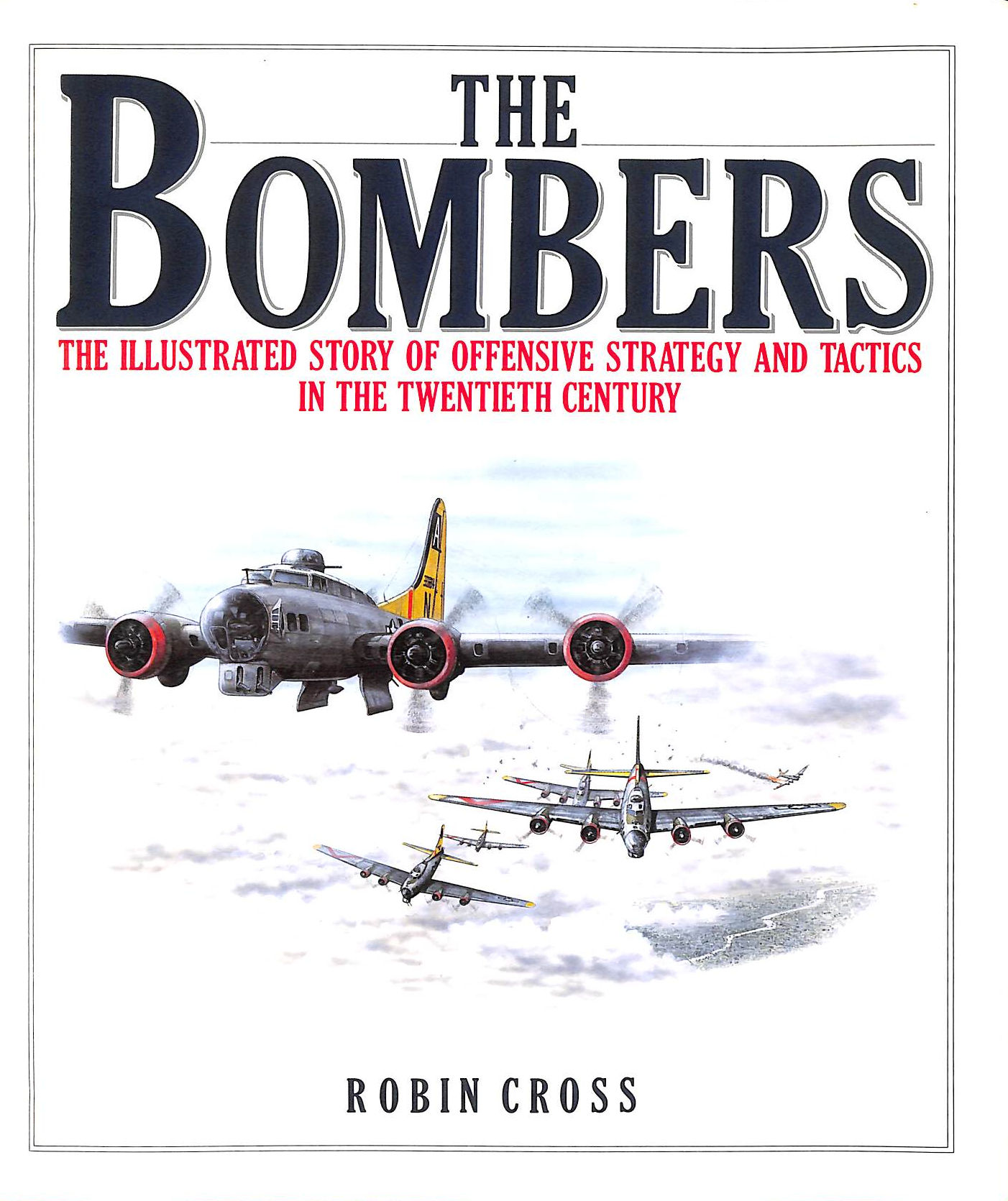 Image for The Bombers: The Illustrated Story Of Offensive Strategy And Tactics In The Twentieth Century