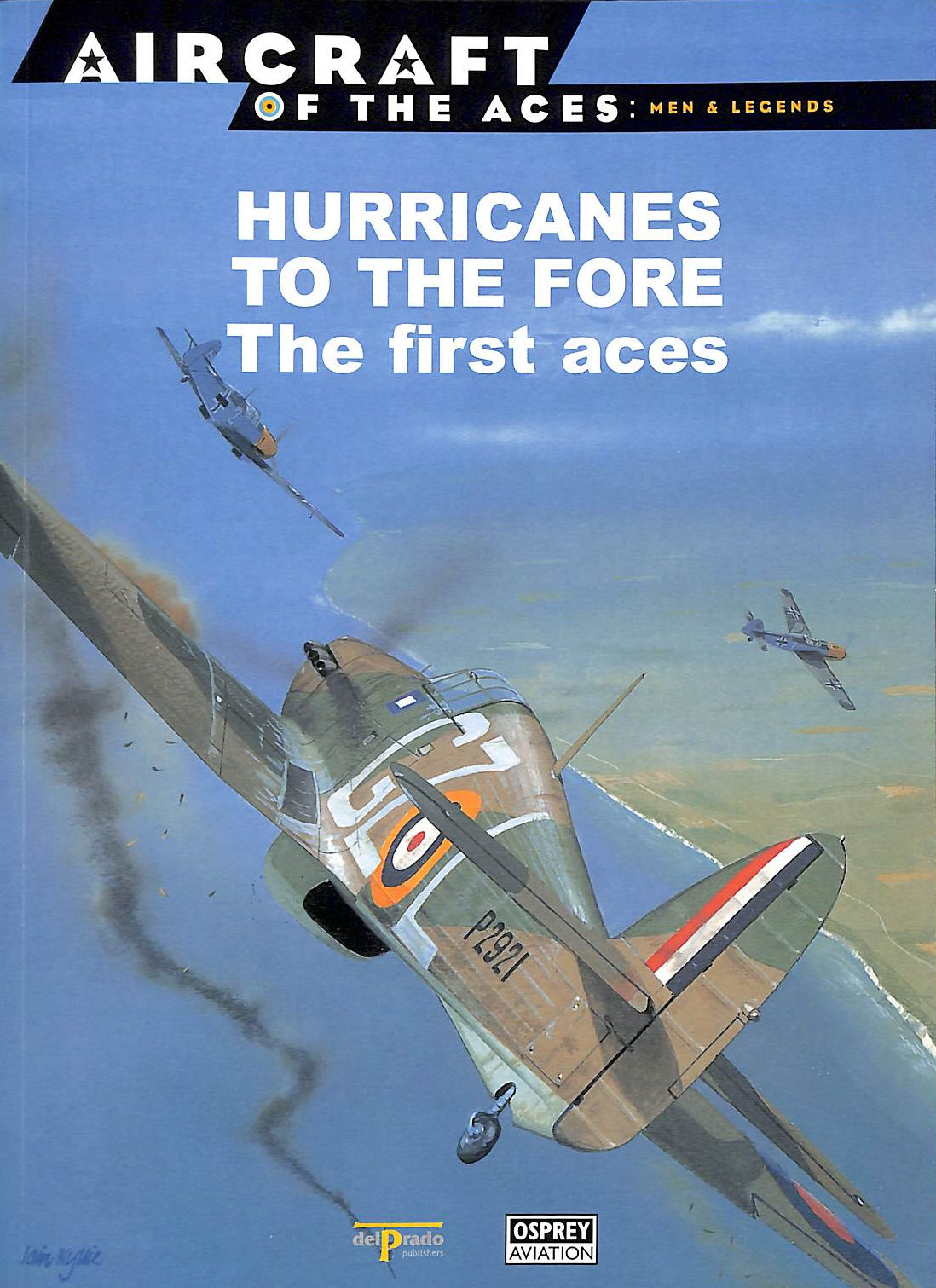 Image for Hurricanes To The Fore The First Aces (Aircraft Of The Aces: Men And Legends Ser.# 7 )