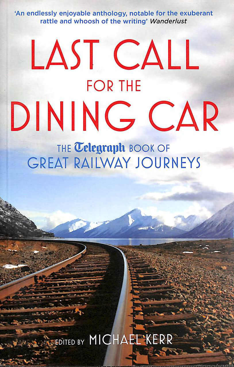Image for Last Call For The Dining Car: The Daily Telegraph Book Of Great Railway Journeys