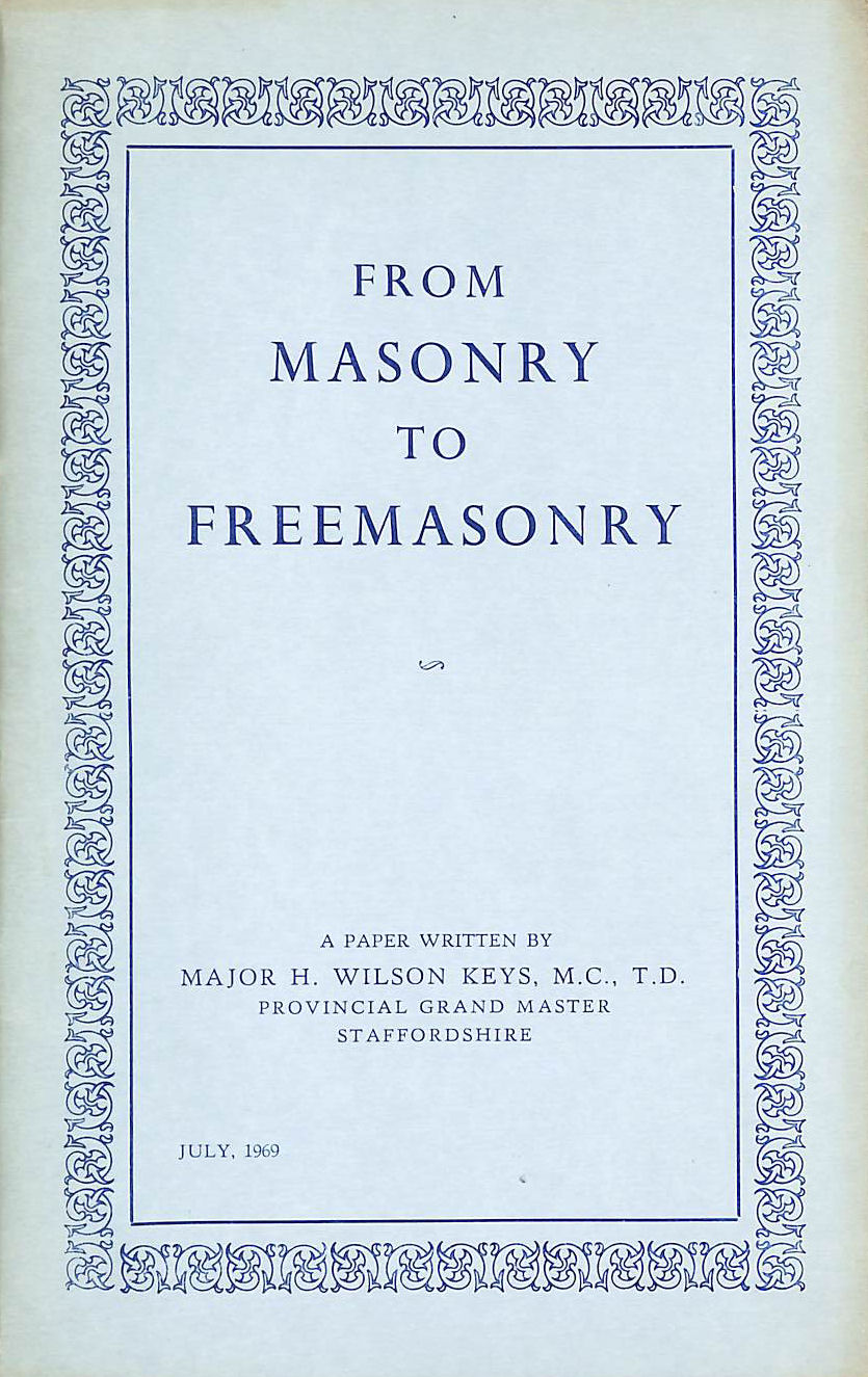 Image for From Masonry To Freemasonry: A Paper Written By Major H. Wilson Keys, Provincial Grand Master, Staffordshire